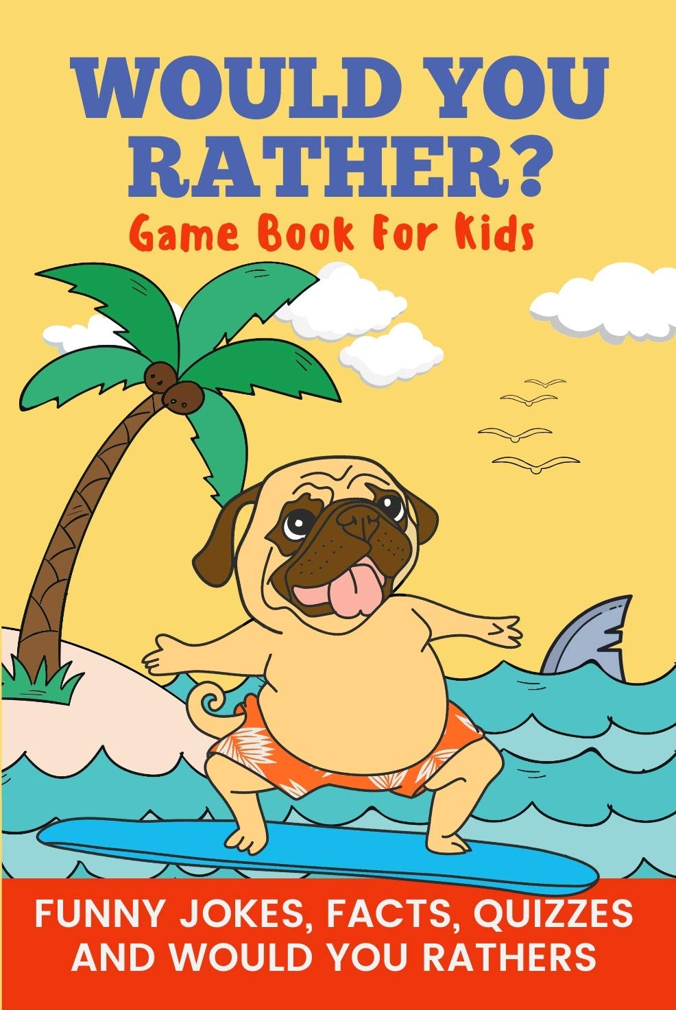 Would You Rather? Game Book for Kids Funny Jokes, Facts, Quizzes, and Would You Rathers