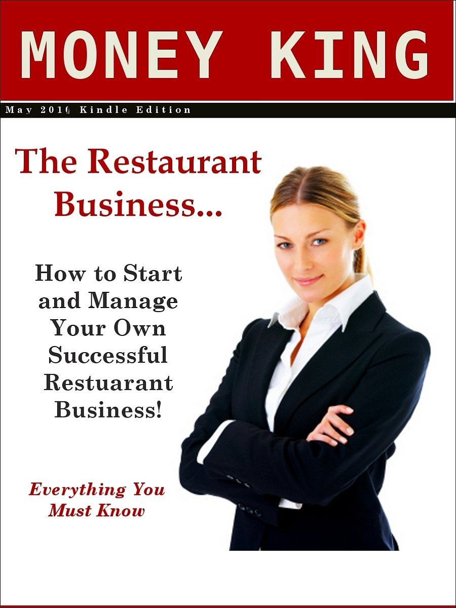 The Restaurant Business… How to Start and Manage Your Own Successful Restaurant Business! Everything You Must Know.