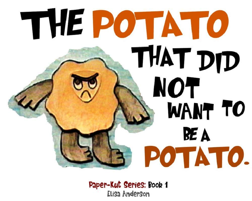 The Potato That Did Not Want To Be A Potato . A Picture Book for Kids Ages 3-5 years Illustrated with Cut-Out Colored Paper: A bedtime story book for kids with a very special moral lesson