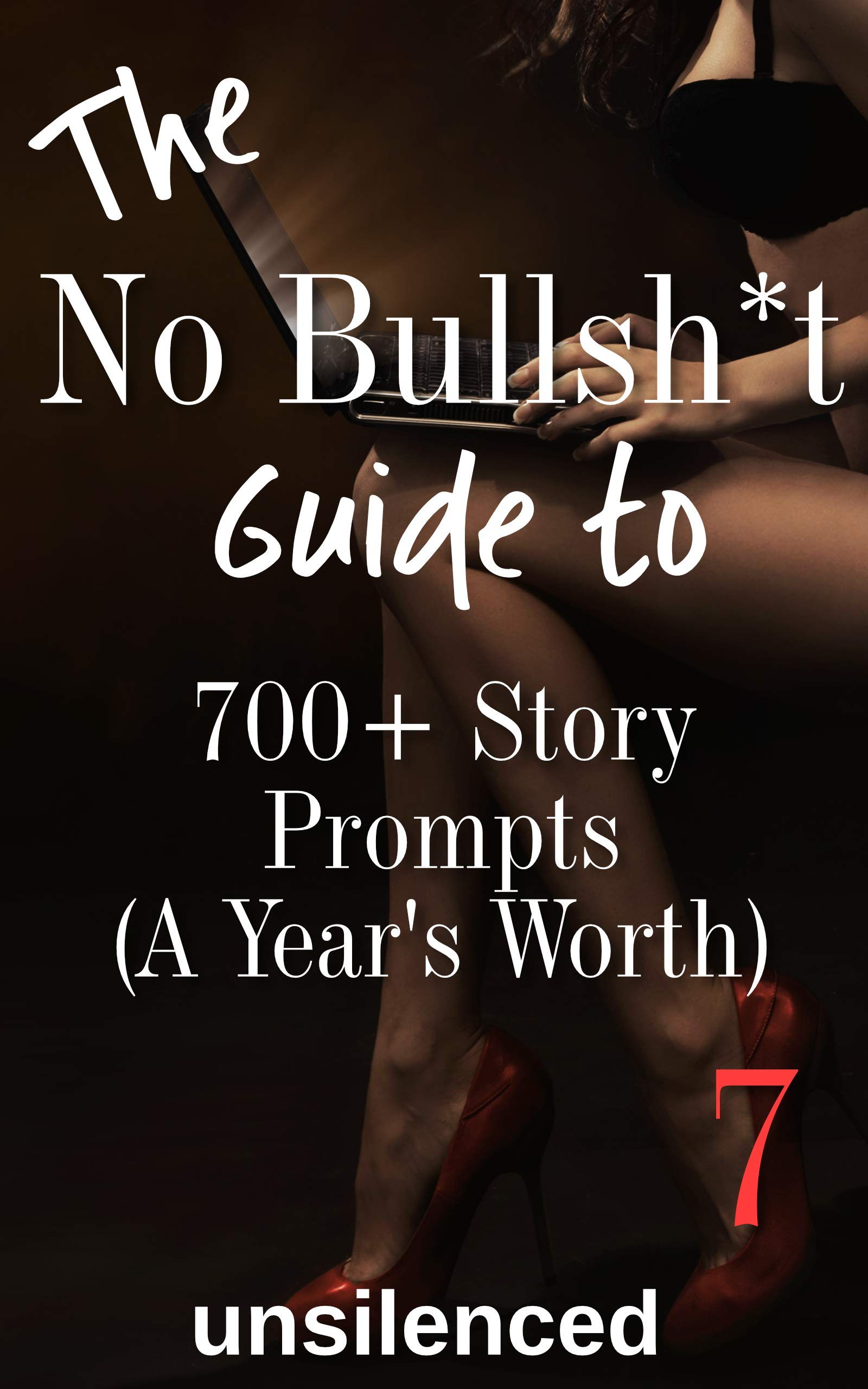 The No Bullsh*t Guide To 700+ Story Prompts (A Year's Worth) (The No Bullsh*t Guide to Writing Erotica Book 7)