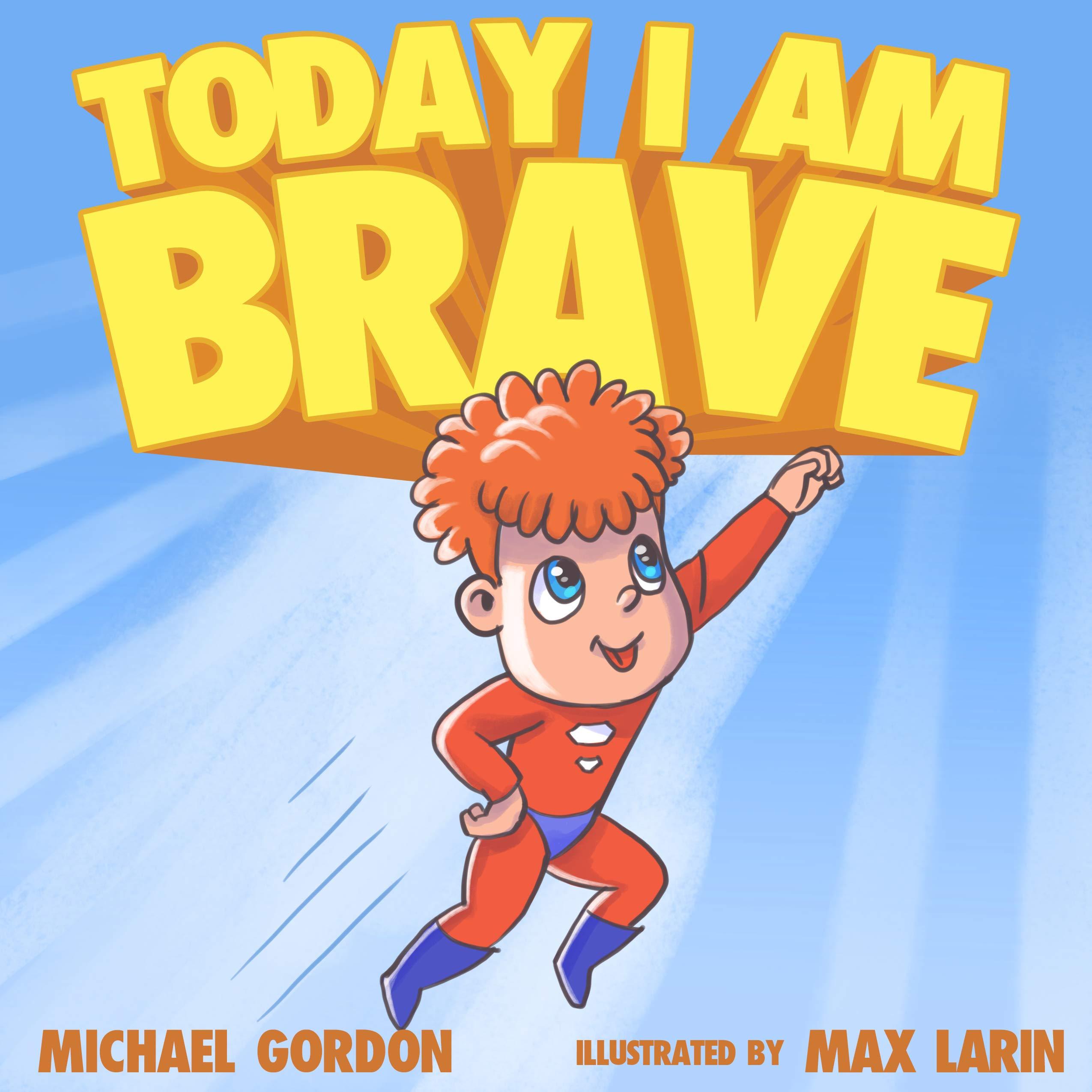 Today I Am Brave: (Children's Books About Emotions & Feelings, Kids Ages 3 5, Preschool, Reading Level 1, Kindergarten) (Self-Regulation Skills Book 15)