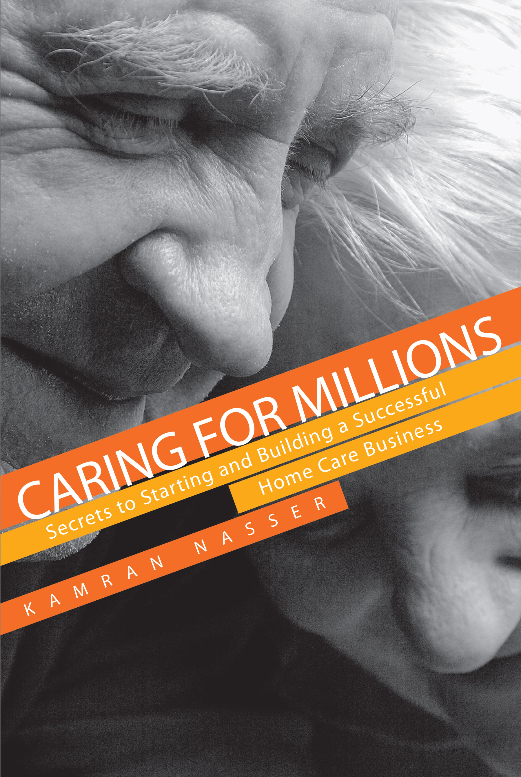 Caring for Millions: Secrets to Starting and Building a Successful Home Care Business