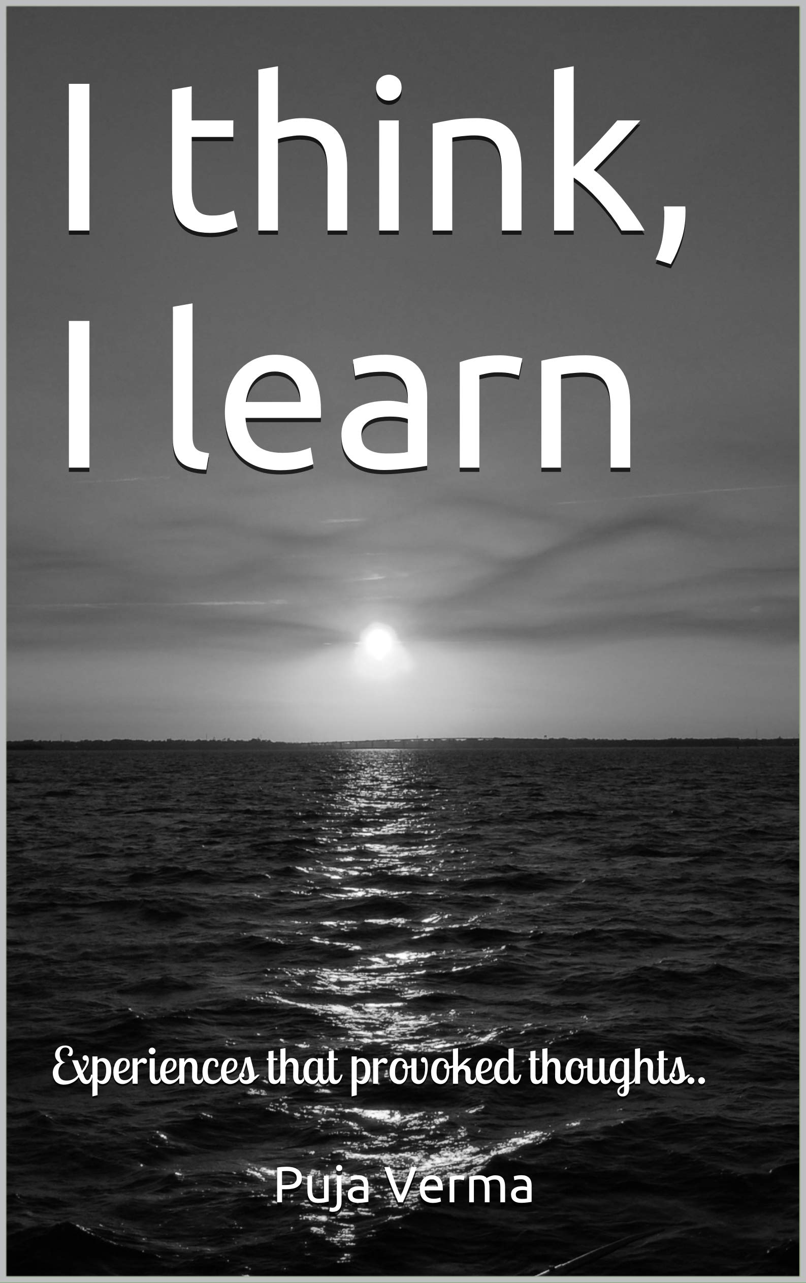 I think, I learn: Experiences that provoked thoughts..