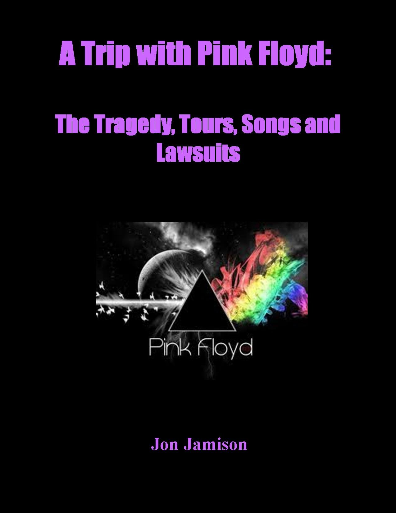 A Trip with Pink Floyd: The Tragedy, Tours, Songs and Lawsuits