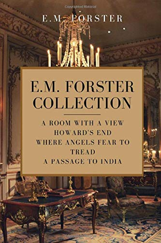 E. M. Forster Collection: A Room With A View, Howards End, Where Angels Fear To Tread, A Passage To India
