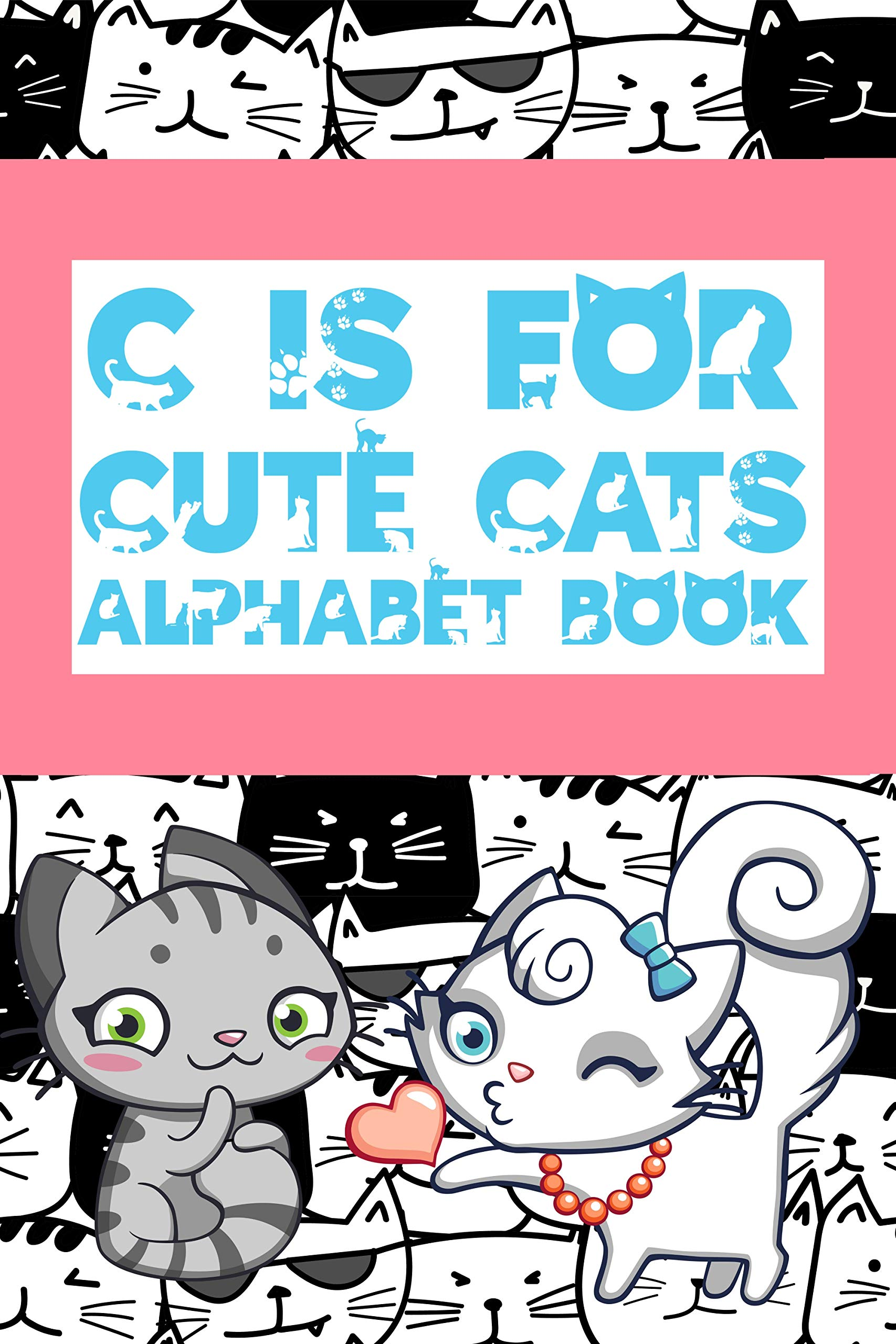 C is for Cute Cats Alphabet Book: A Rhyming Verse ABC Children's Book for Kids ages 3-5 about Cute Cuddly Feline Pets (ABC Books for Preschool and Kindergarten 2)