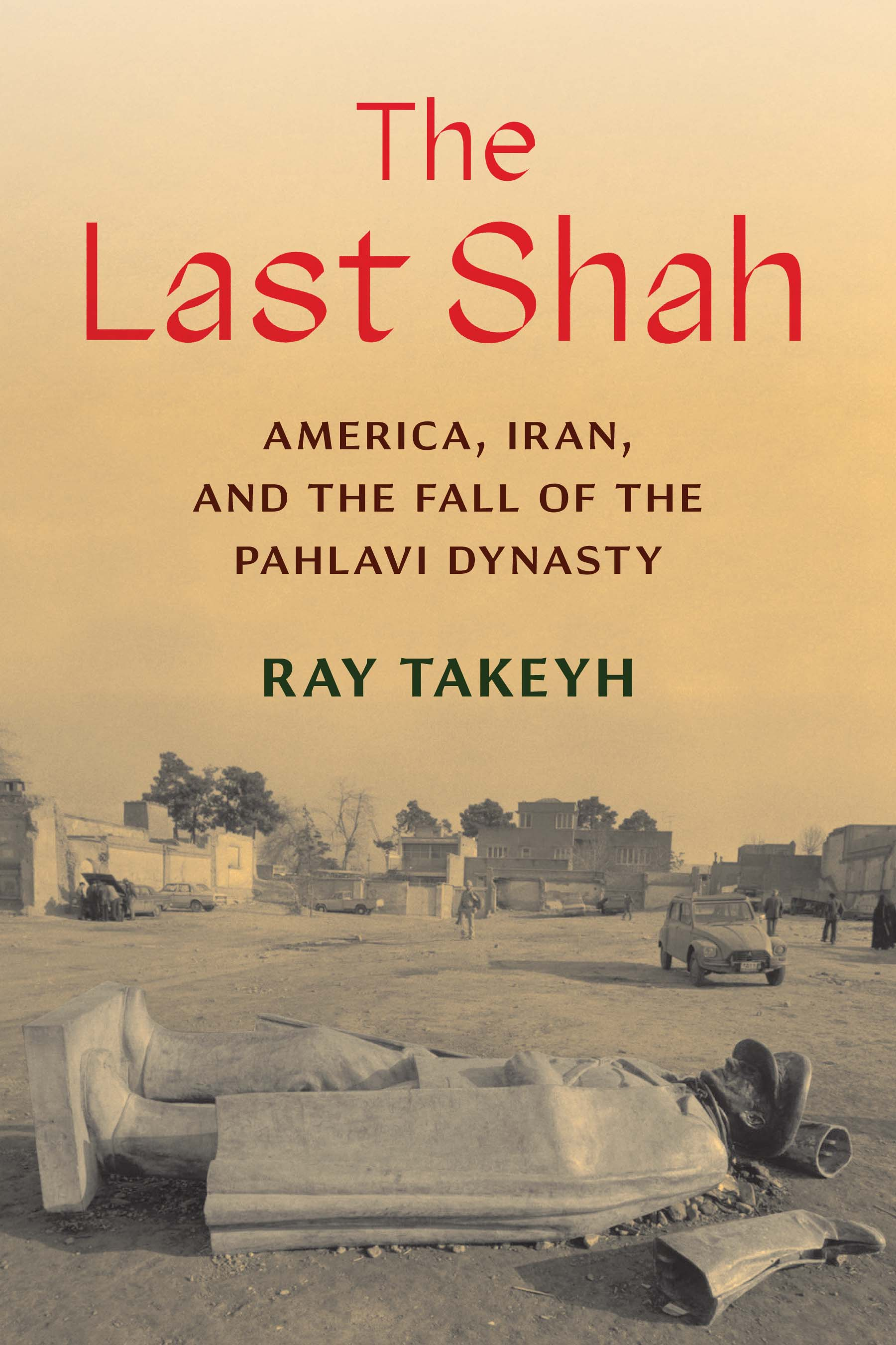 The Last Shah: America, Iran, and the Fall of the Pahlavi Dynasty