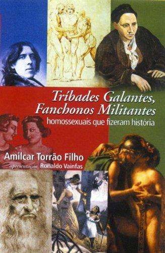 Tríbades galantes, fanchonos militantes: homossexuais que fizeram história