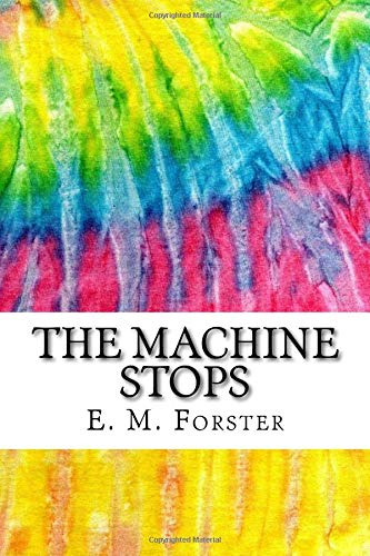 The Machine Stops: Includes MLA Style Citations for Scholarly Secondary Sources, Peer-Reviewed Journal Articles and Critical Essays