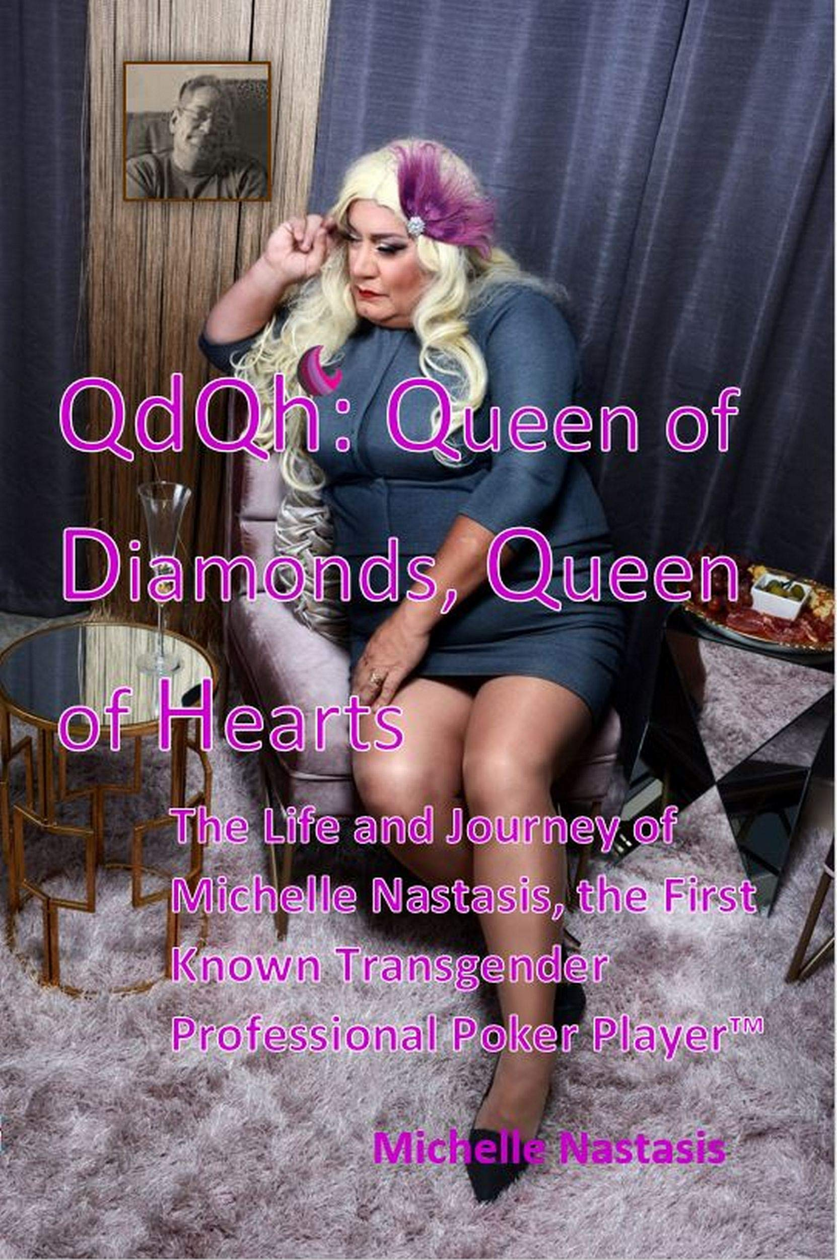 QdQh: Queen of Diamonds, Queen of Hearts: The Life and Journey of Michelle Nastasis, the First Known Transgender Professional Poker Player™