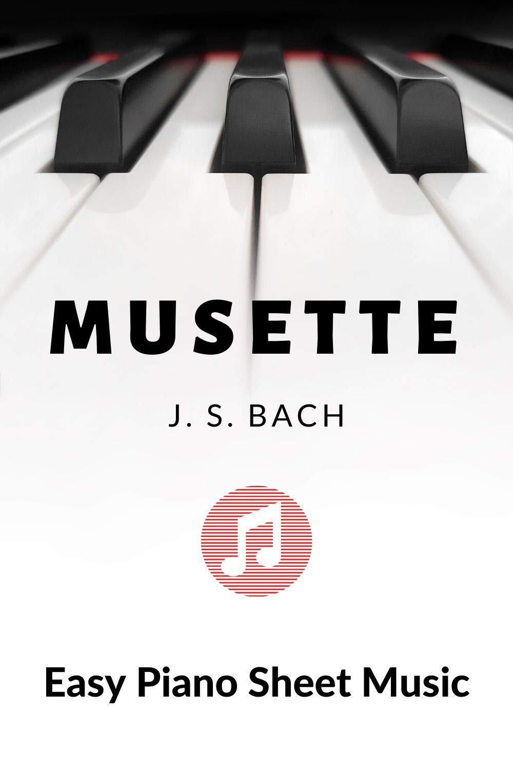 Musette in D - Johann Sebastian Bach - Easy Piano Sheet Music for Beginners - BIG Notes : Teach Yourself How to Play. Popular, Classical Song For Kids, Adults, Young Musicians, Students, Teachers.