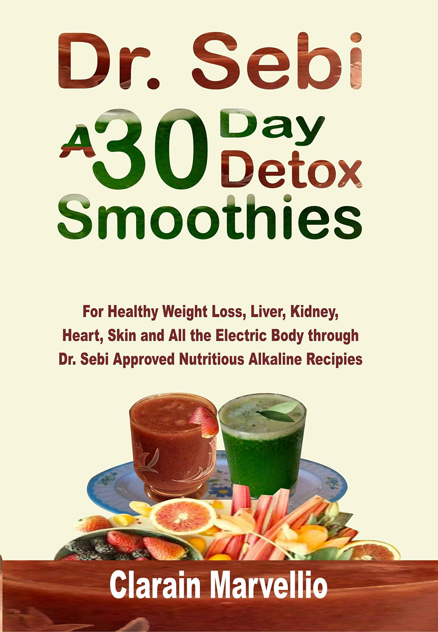 Dr. Sebi A 30 Day Detox Smoothies: For Healthy Weight Loss, Liver, Kidney, Heart, Skin and Electric Body through Dr. Sebi Approved Nutritious Alkaline Recipes
