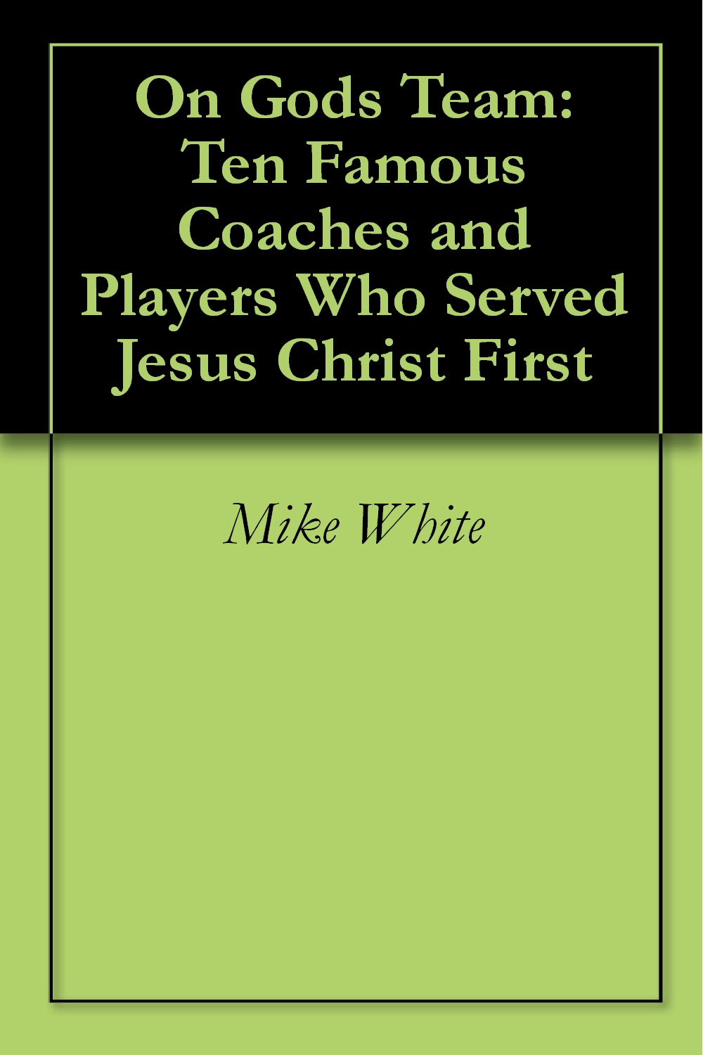 On God's Team: Ten Famous Coaches and Players Who Served Jesus Christ First
