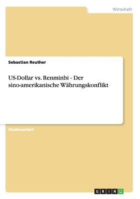 Us-Dollar vs. Renminbi - Der Sino-Amerikanische Wahrungskonflikt