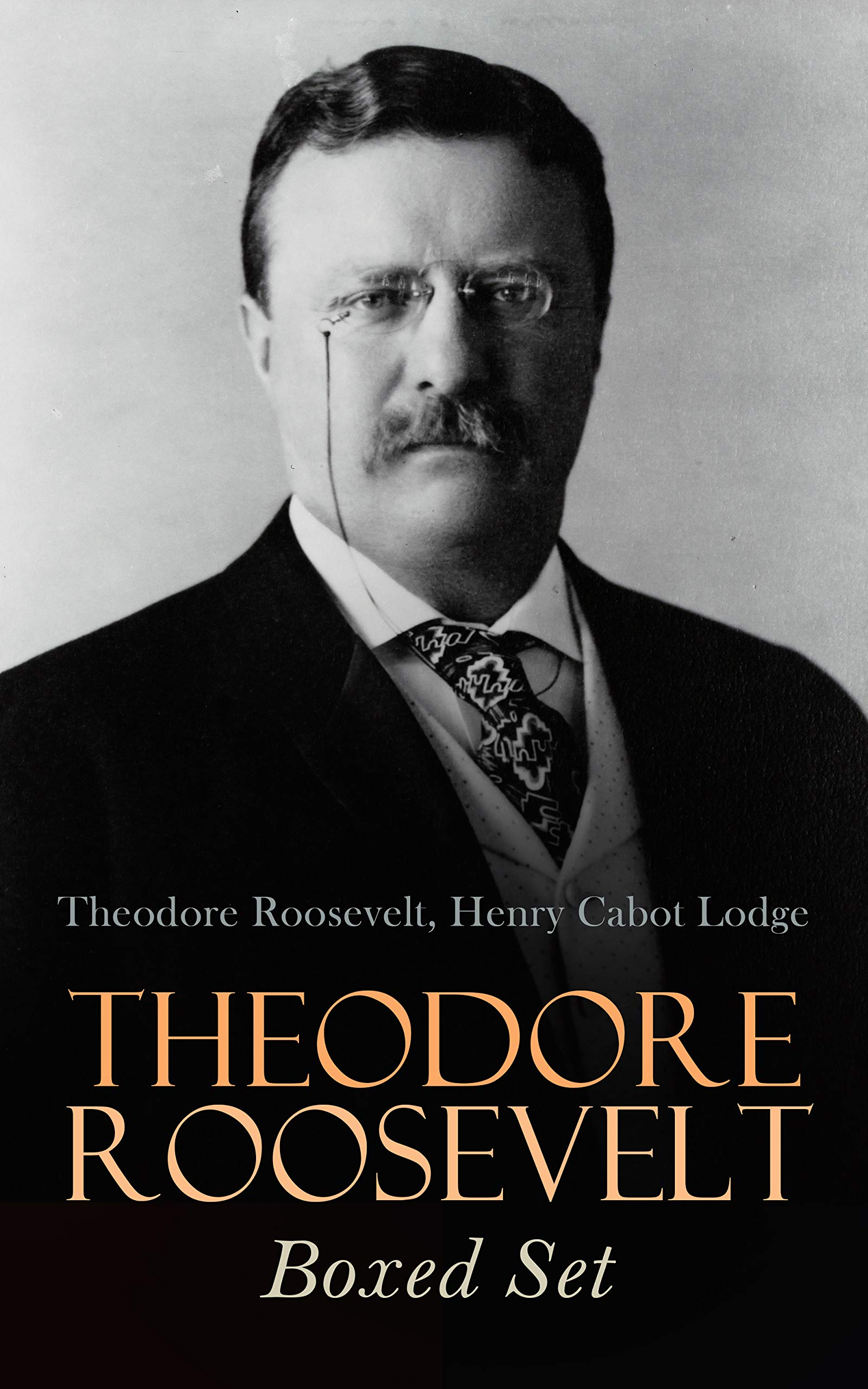 THEODORE ROOSEVELT Boxed Set: Memoirs, History Books, Biographies, Essays, Speeches & Executive Orders