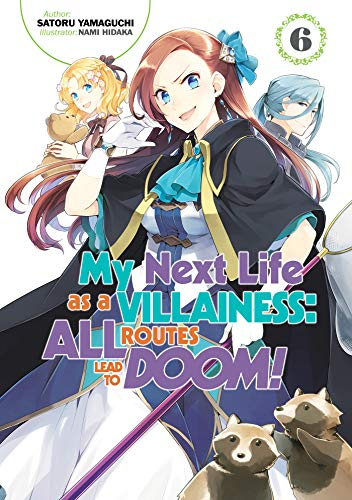 My Next Life as a Villainess: All Routes Lead to Doom! Volume 6 (Light Novel)