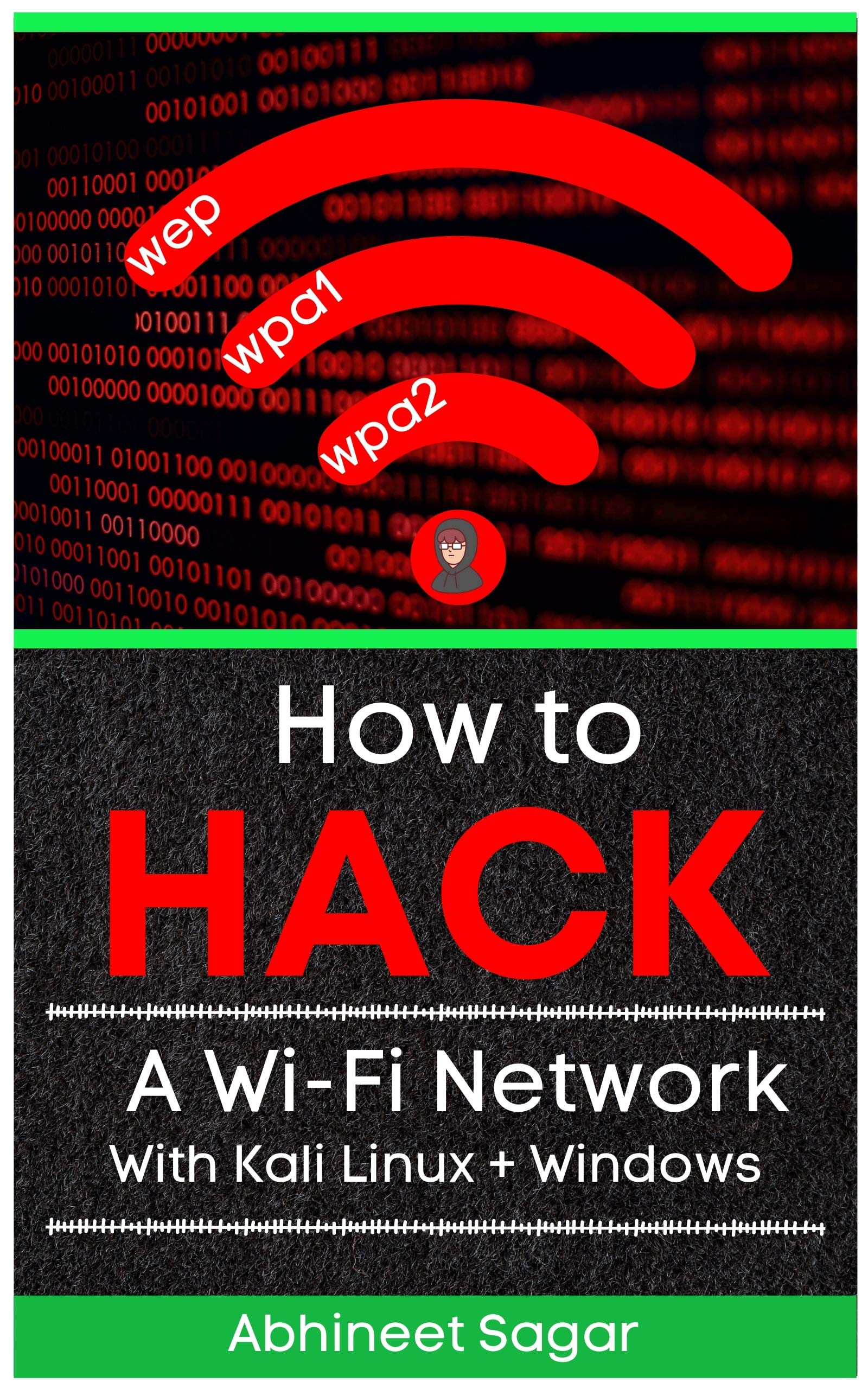 How to Hack a Wi-Fi Network with WPA/WPA2 security : An ebook For beginners and break any kind of Network Perimeter with Aircrack, Wifiphisher