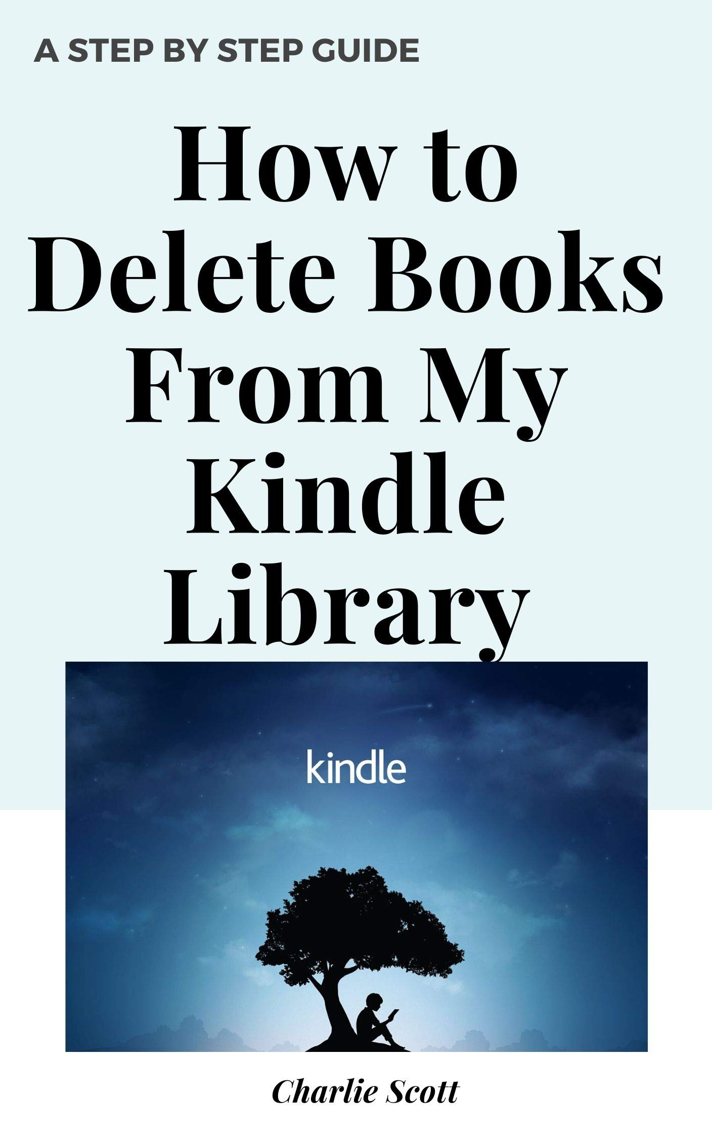 How to Delete Books From My Kindle Library: Delete Books Off Your Kindle Library in Less than 30 Seconds. A Step by Step Guide with Actual Screenshots (Quick Guide Book 13)
