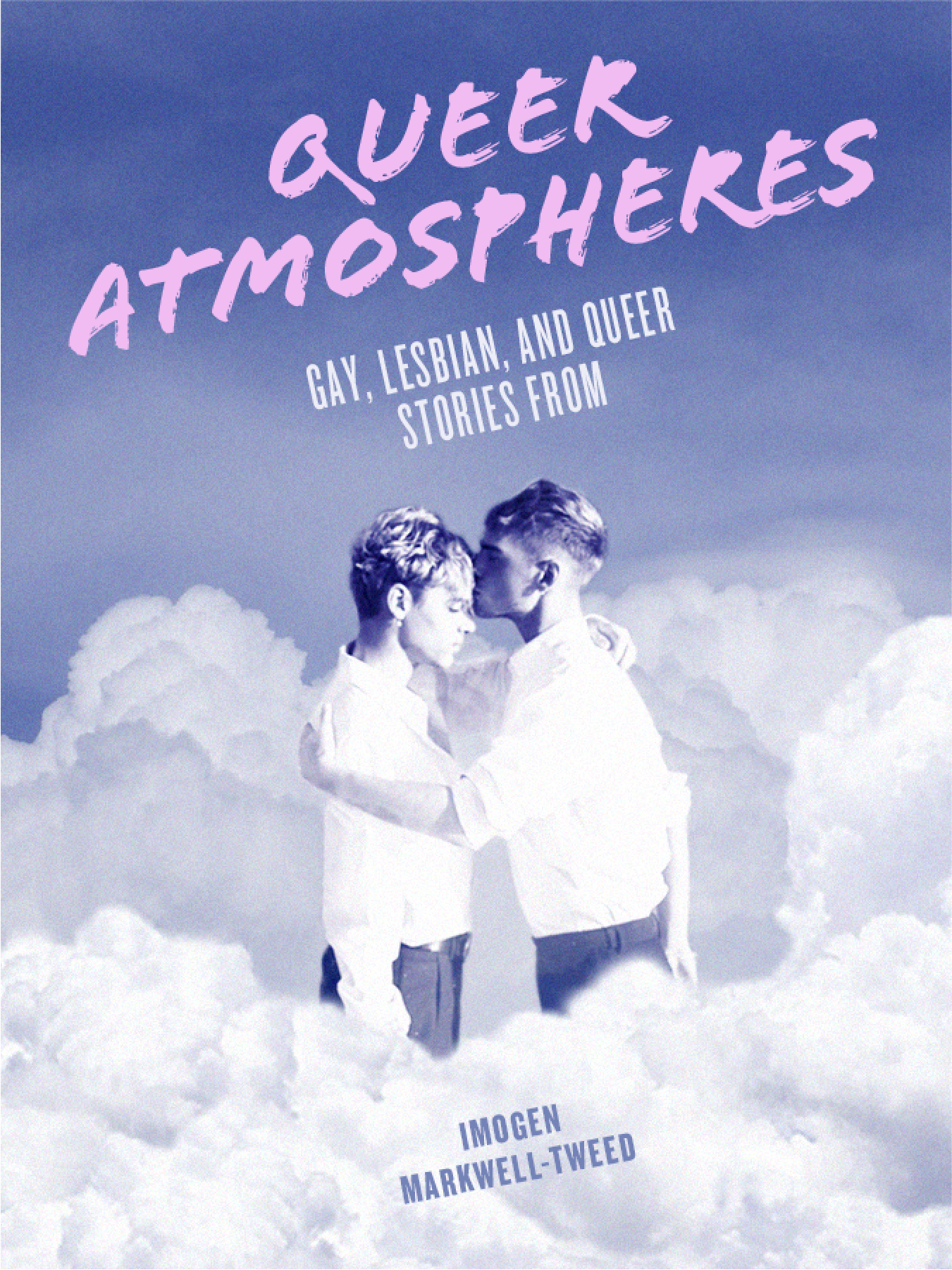 Queer Atmospheres: : Gay, Lesbian and Queer Romance Stories from Imogen Markwell-Tweed