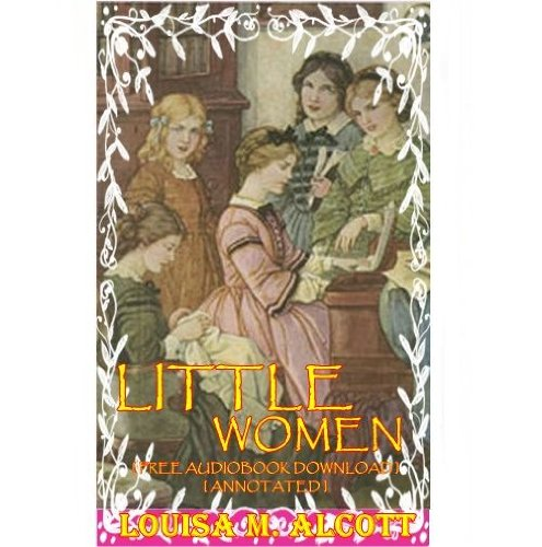LITTLE WOMEN - [ FREE AUDIOBOOK DOWNLOAD ] [ ANNOTATED ]