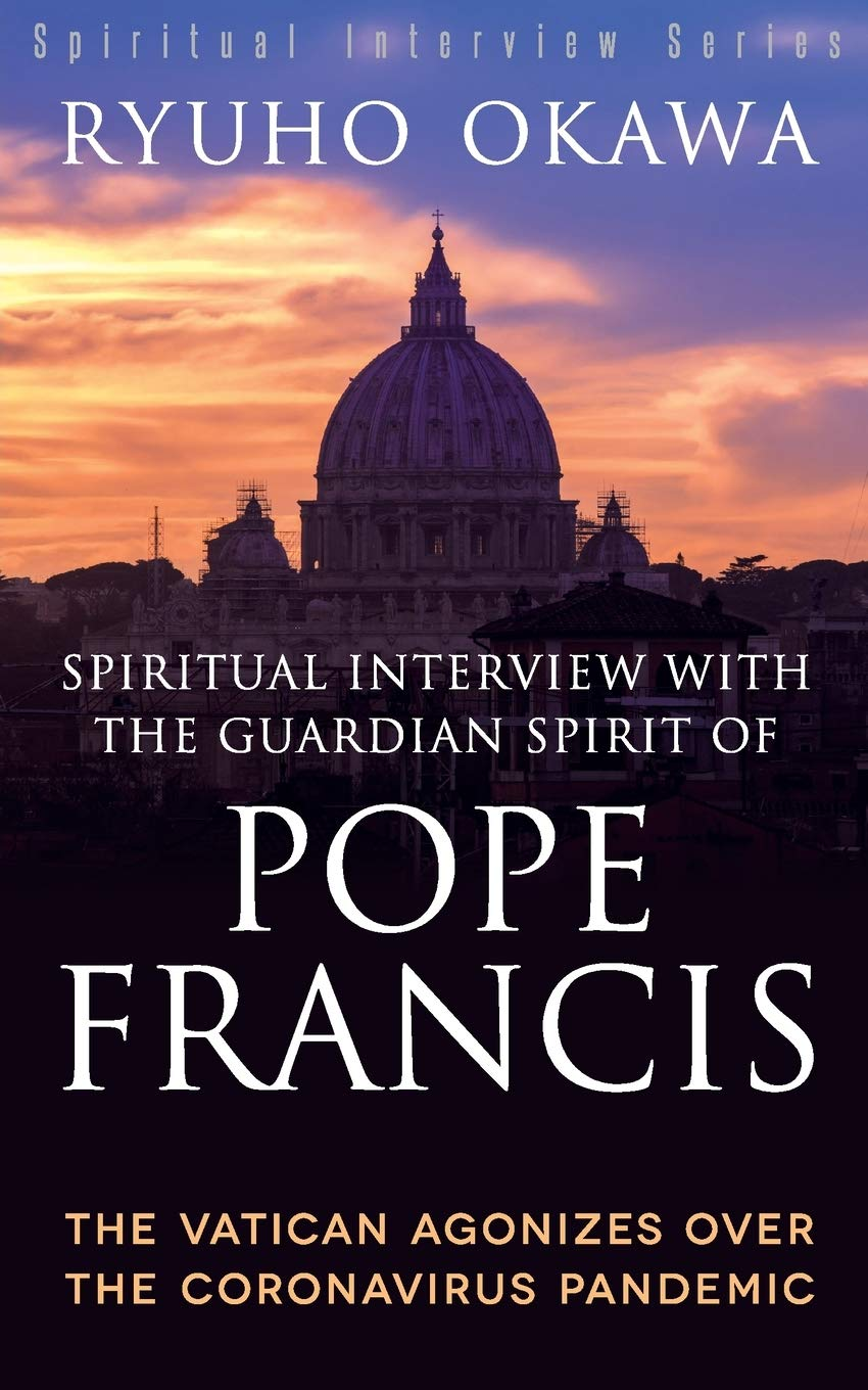 Spiritual Interview with the Guardian Spirit of Pope Francis: The Vatican Agonizes over the Coronavirus Pandemic