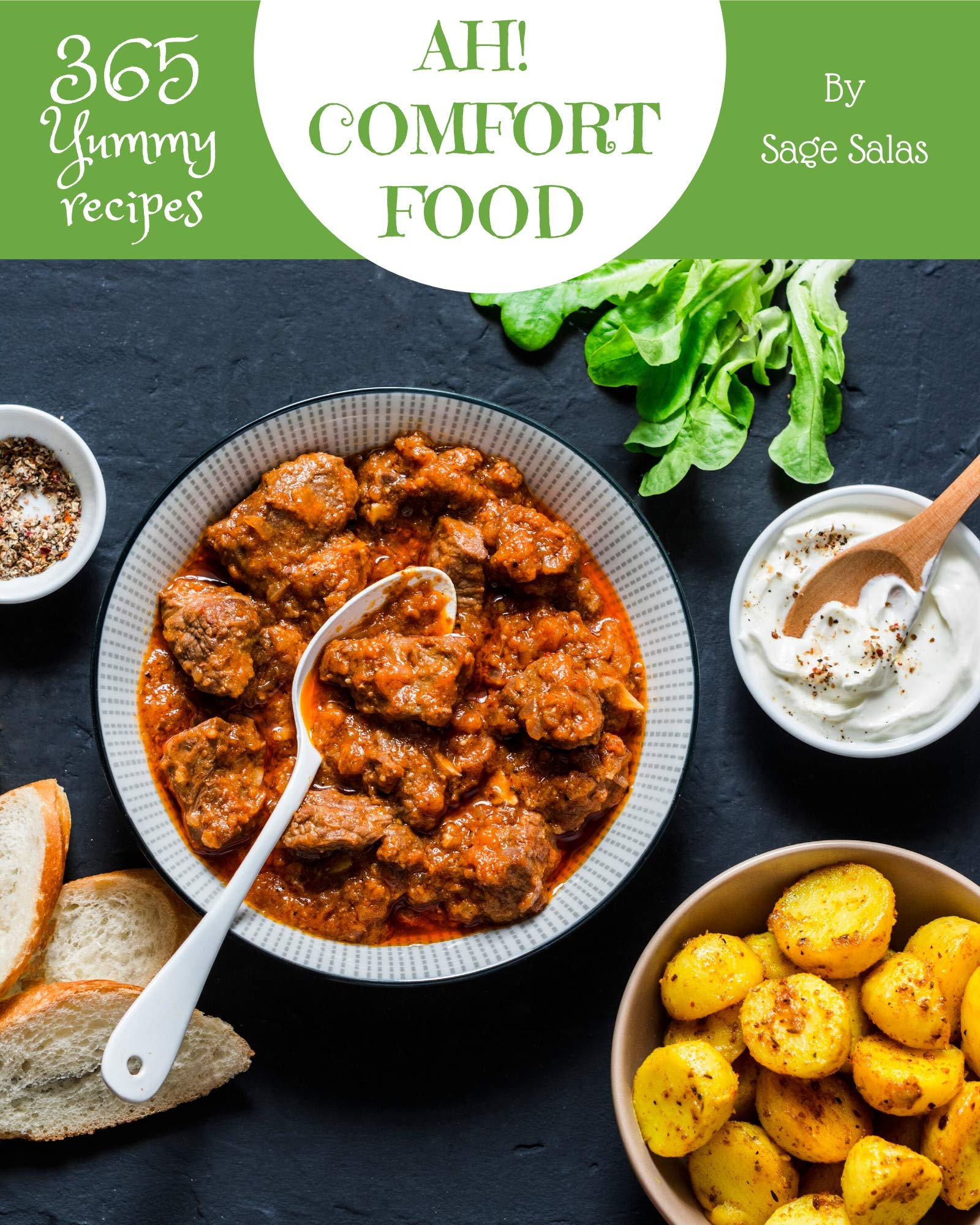 Ah! 365 Yummy Comfort Food Recipes: The Best Yummy Comfort Food Cookbook that Delights Your Taste Buds