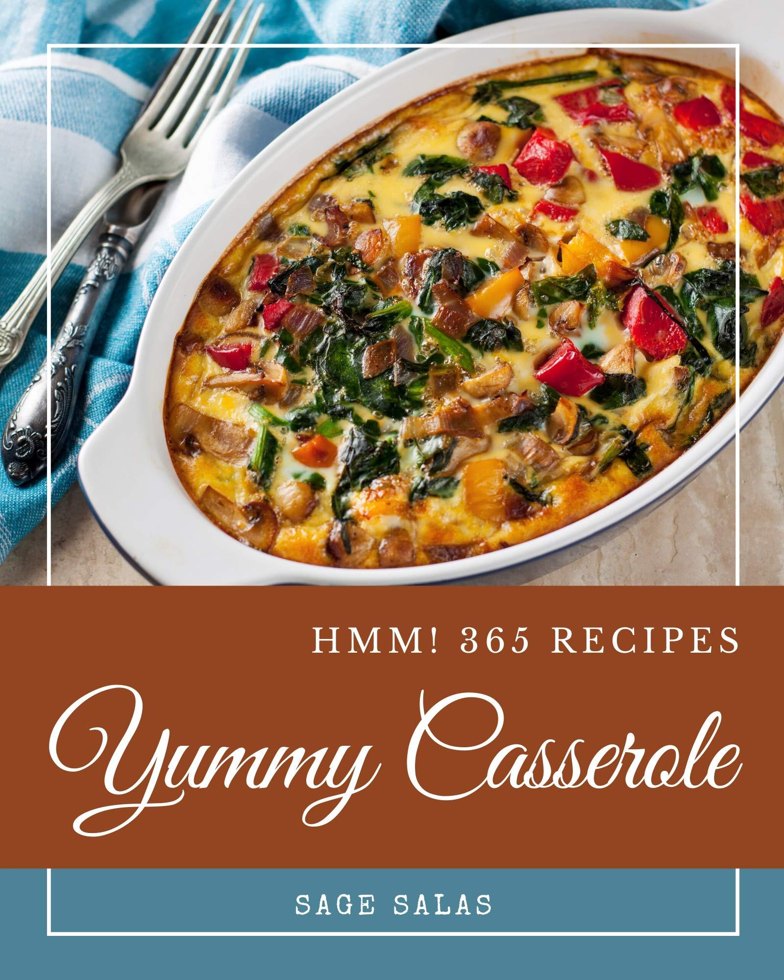 Hmm! 365 Yummy Casserole Recipes: Enjoy Everyday With Yummy Casserole Cookbook!