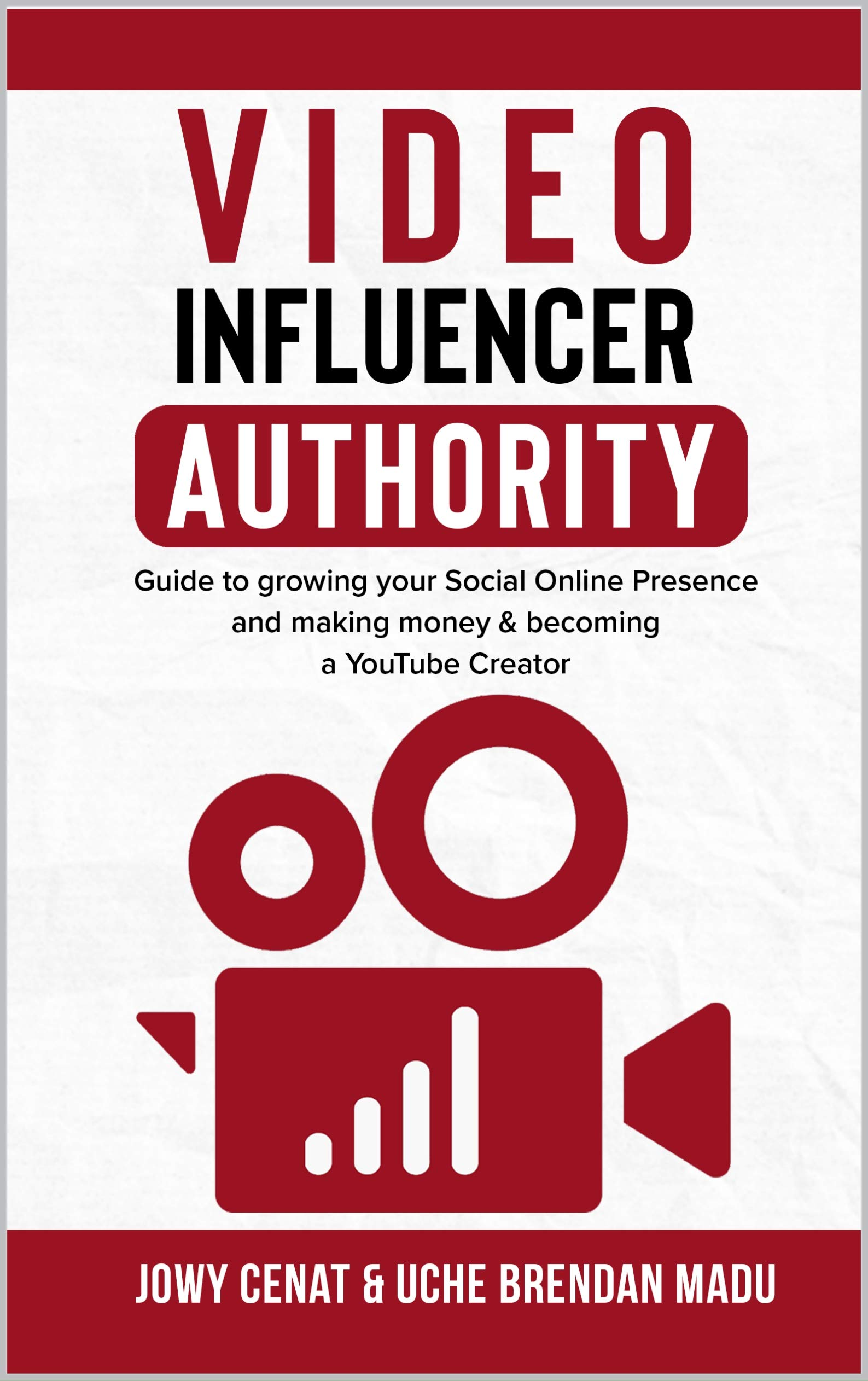 Video Influencer Authority: : Guide To Growing Your Social Online Presence & Making Money, Becoming A YouTube Creator