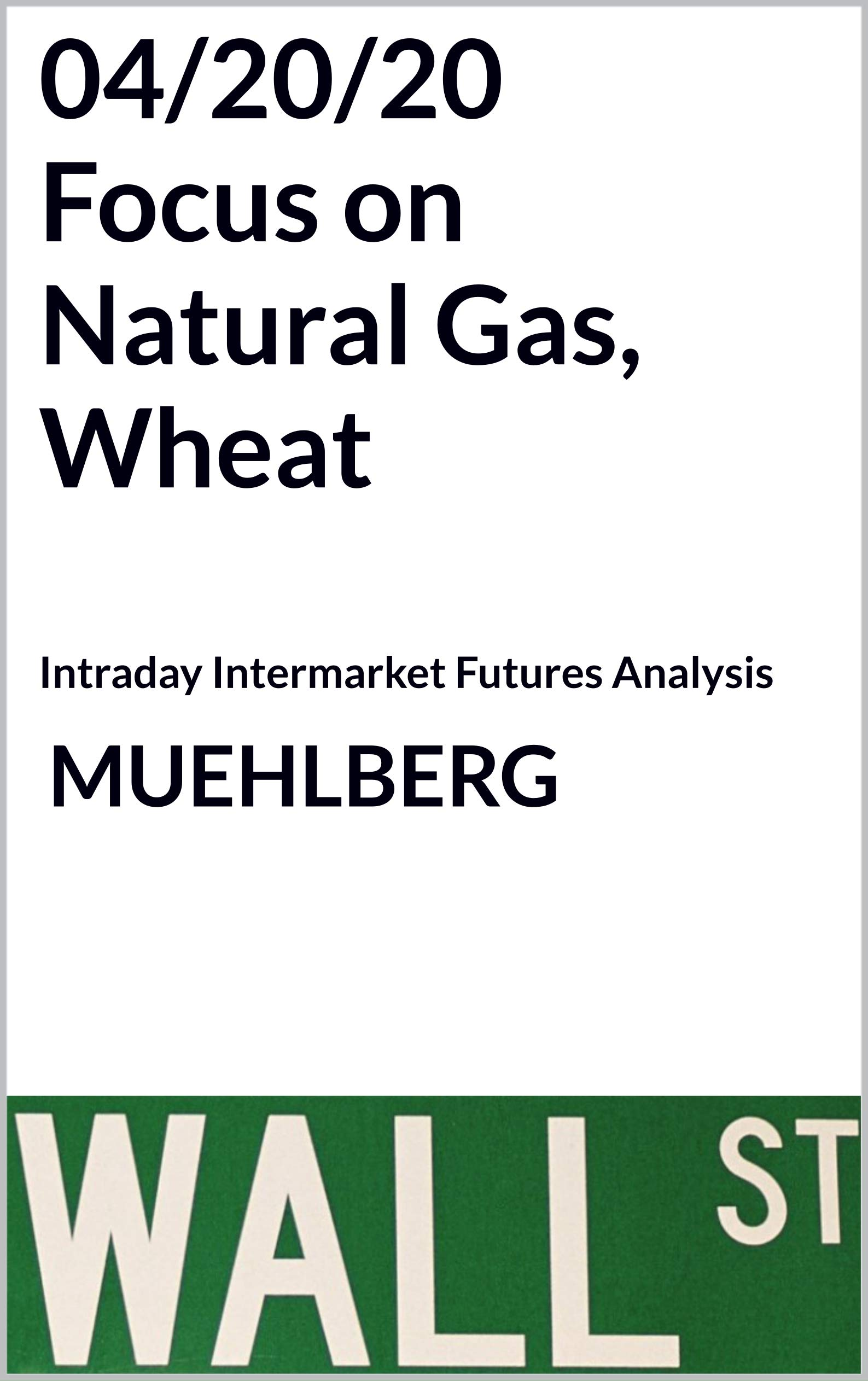 04/20/20 Focus on Natural Gas, Wheat: Intraday Intermarket Futures Analysis