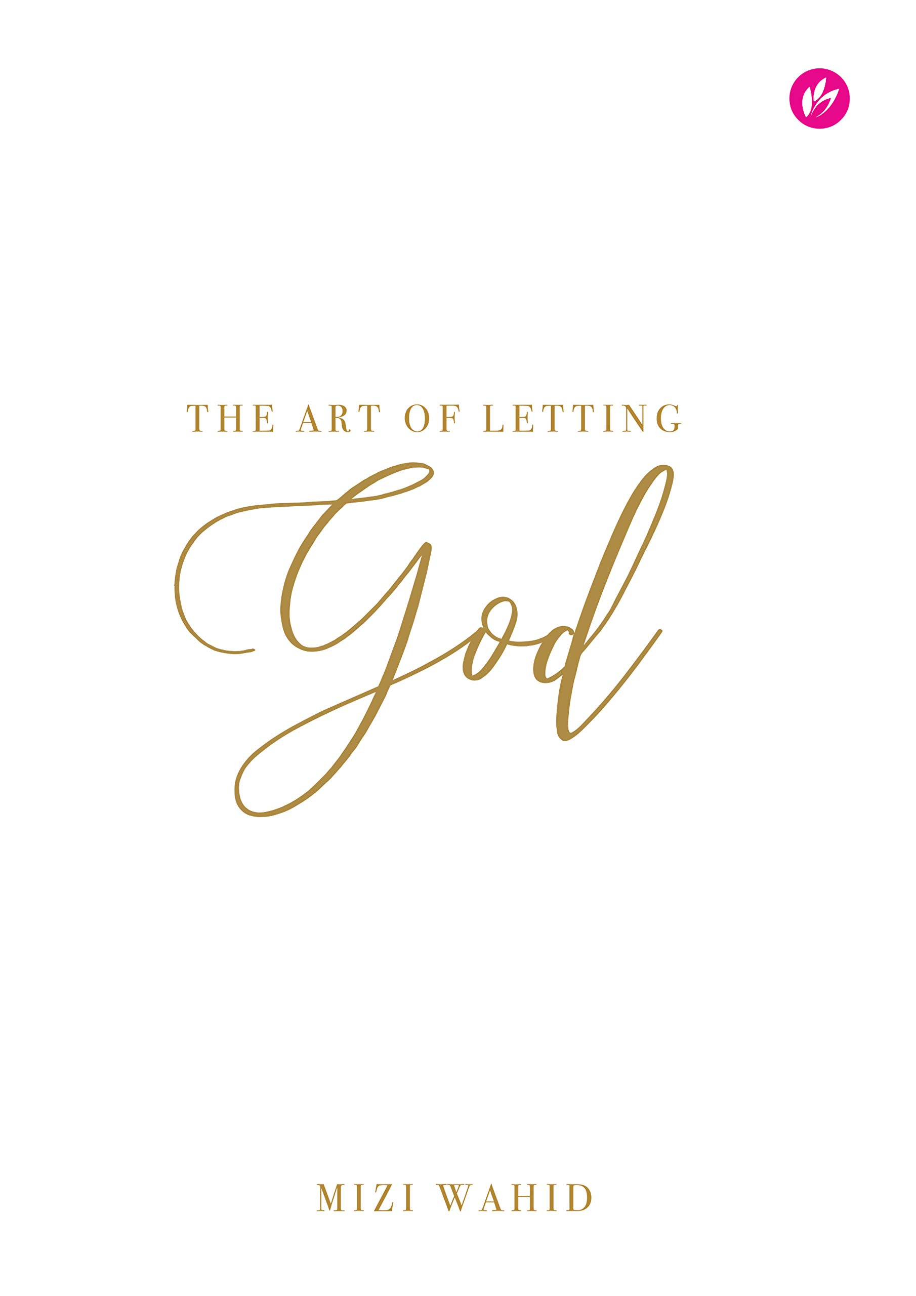 The Art of Letting God: Surrendering all your broken pieces to Him, one prayer at a time.