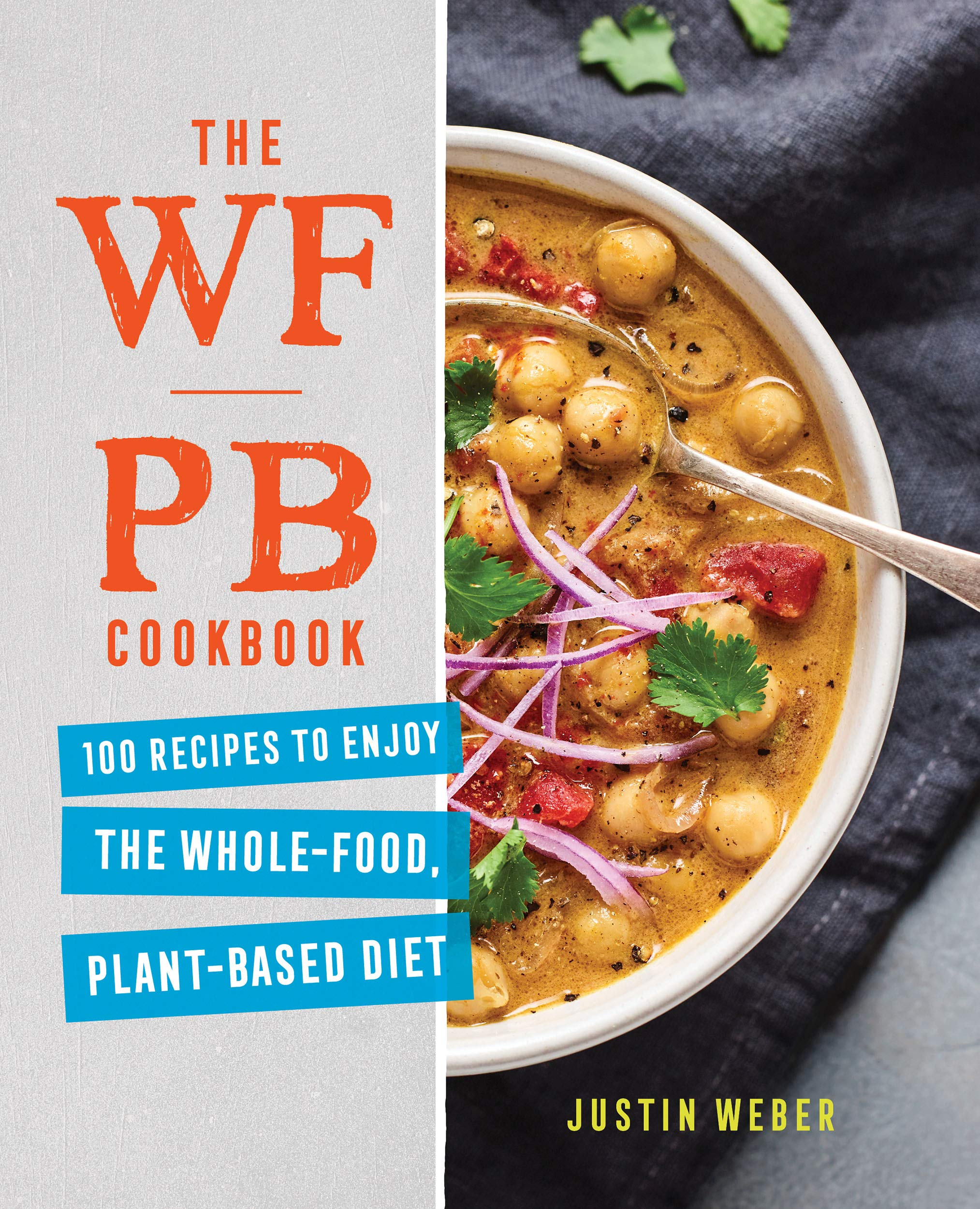 The WFPB Cookbook: 100 Recipes to Enjoy the Whole Food, Plant Based Diet