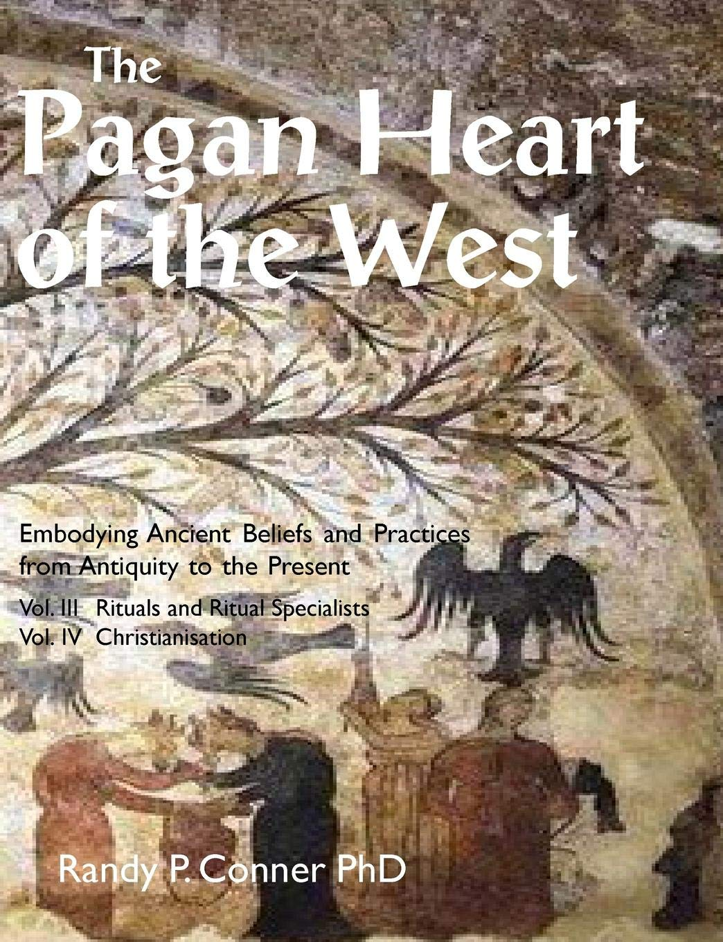 The Pagan Heart of the West: Vol. III Rituals and Ritual Specialists, Vol IV Christianisation