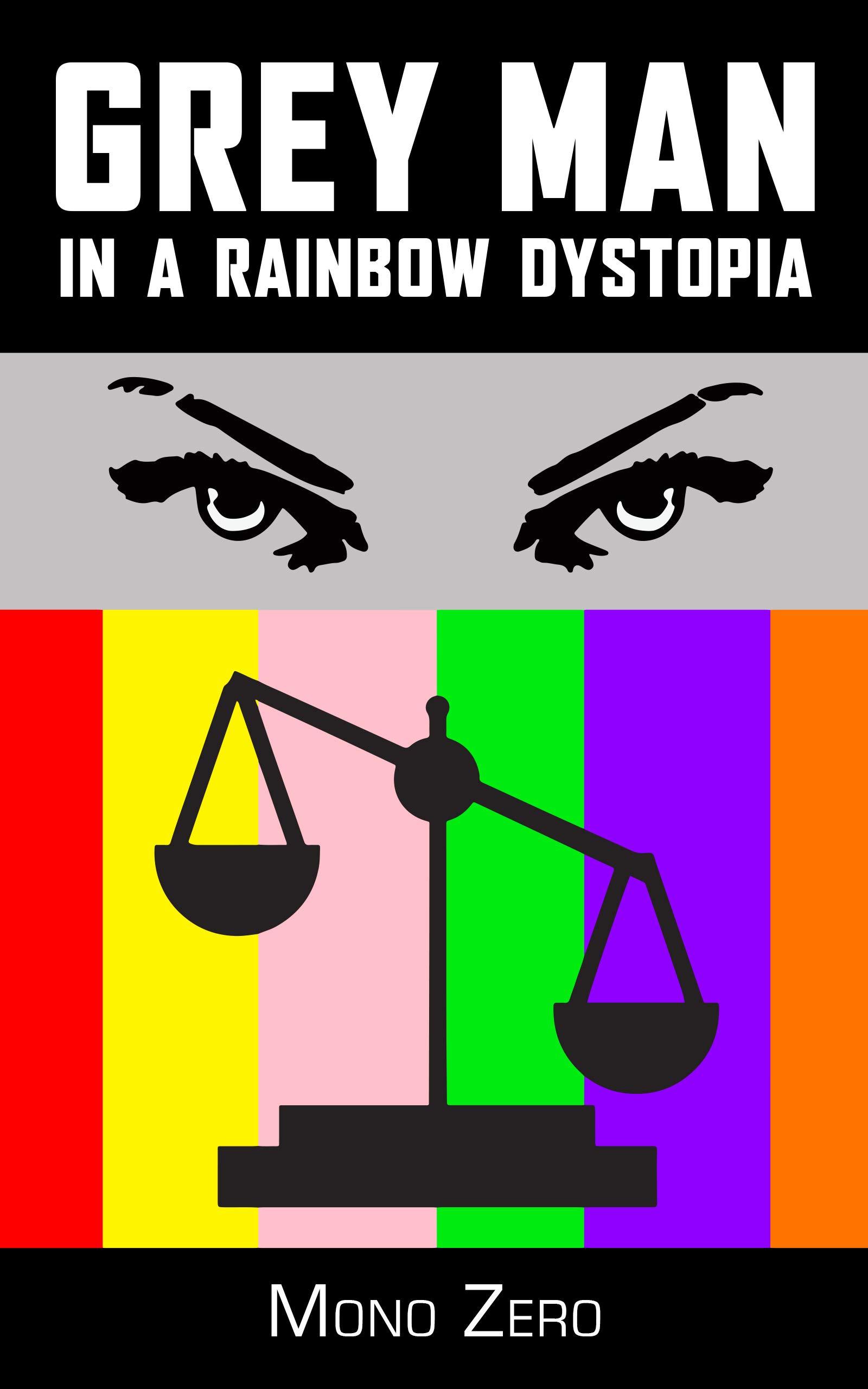 Grey Man In A Rainbow Dystopia: A Satirical, Orwellian Short Story