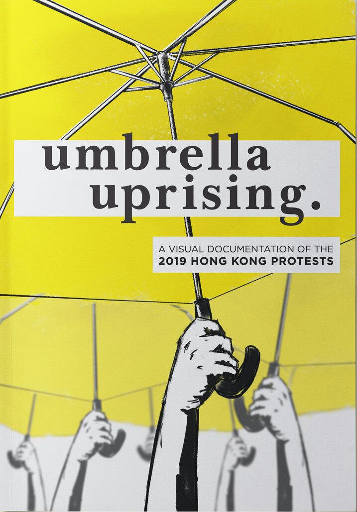 Umbrella Uprising: A Visual Documentation of the 2019 Hong Kong Protests