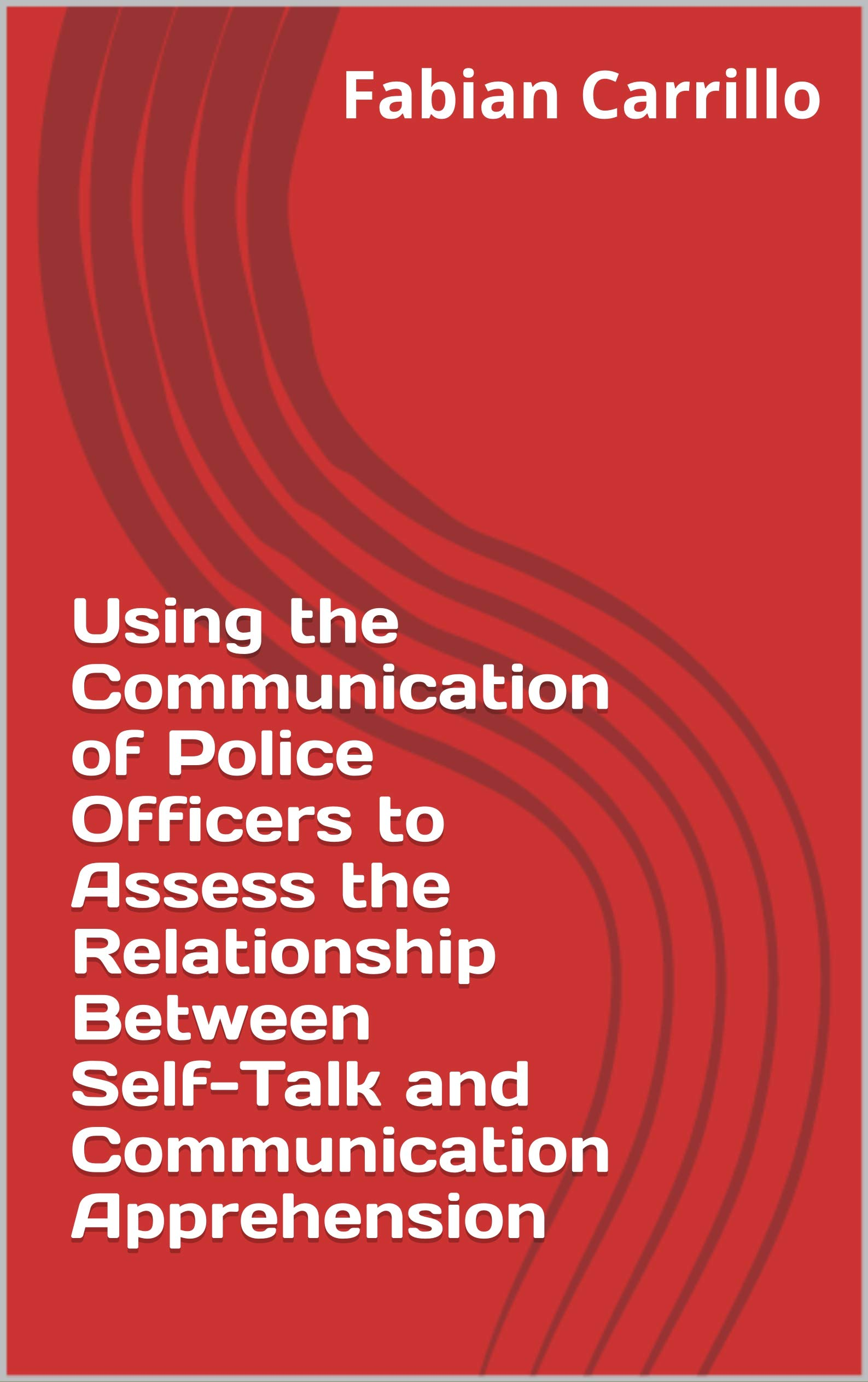 Using the Communication of Police Officers to Assess the Relationship Between Self-Talk and Communication Apprehension
