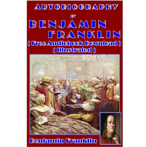 Autobiography of Benjamin Franklin [ FREE AUDIOBOOK DOWNLOAD ] [Illustrated]