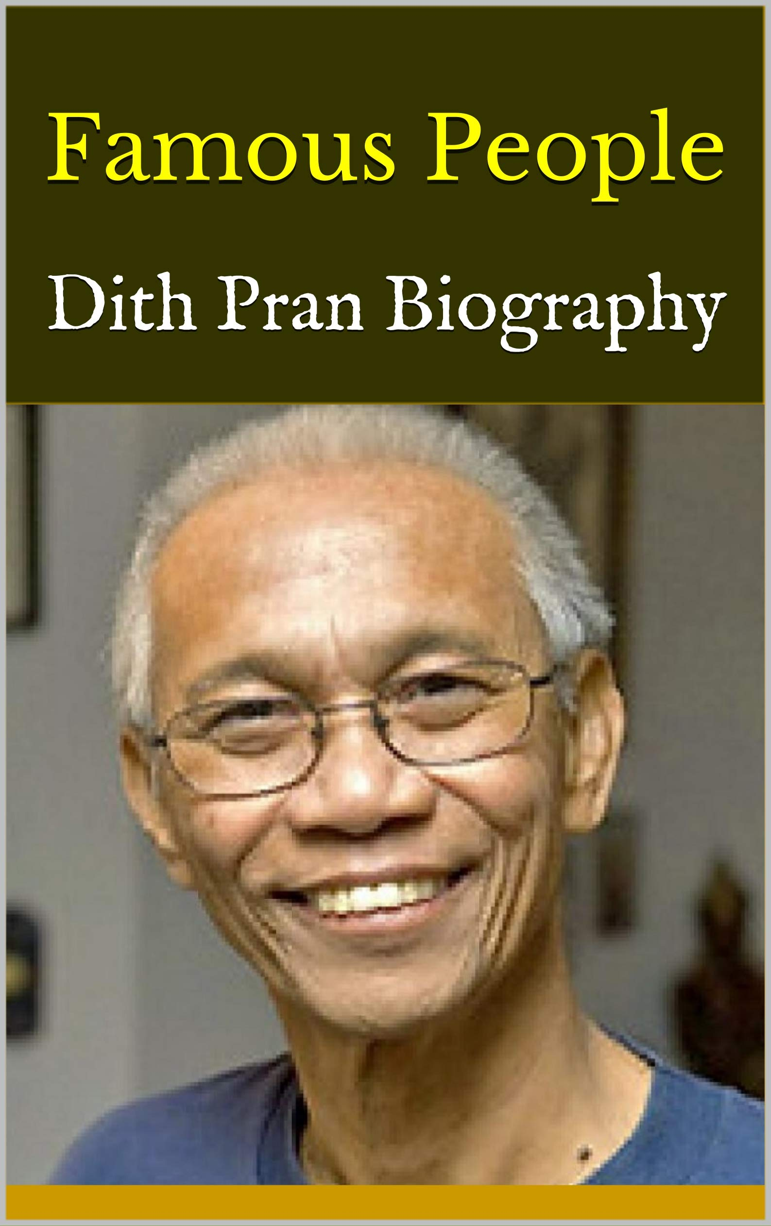 Famous People: Dith Pran Biography