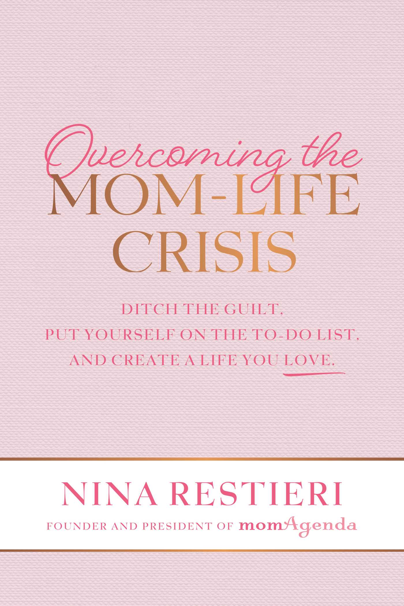 Overcoming the Mom-Life Crisis: Ditch the Guilt, Put Yourself on the To-Do List, and Create A Life You Love
