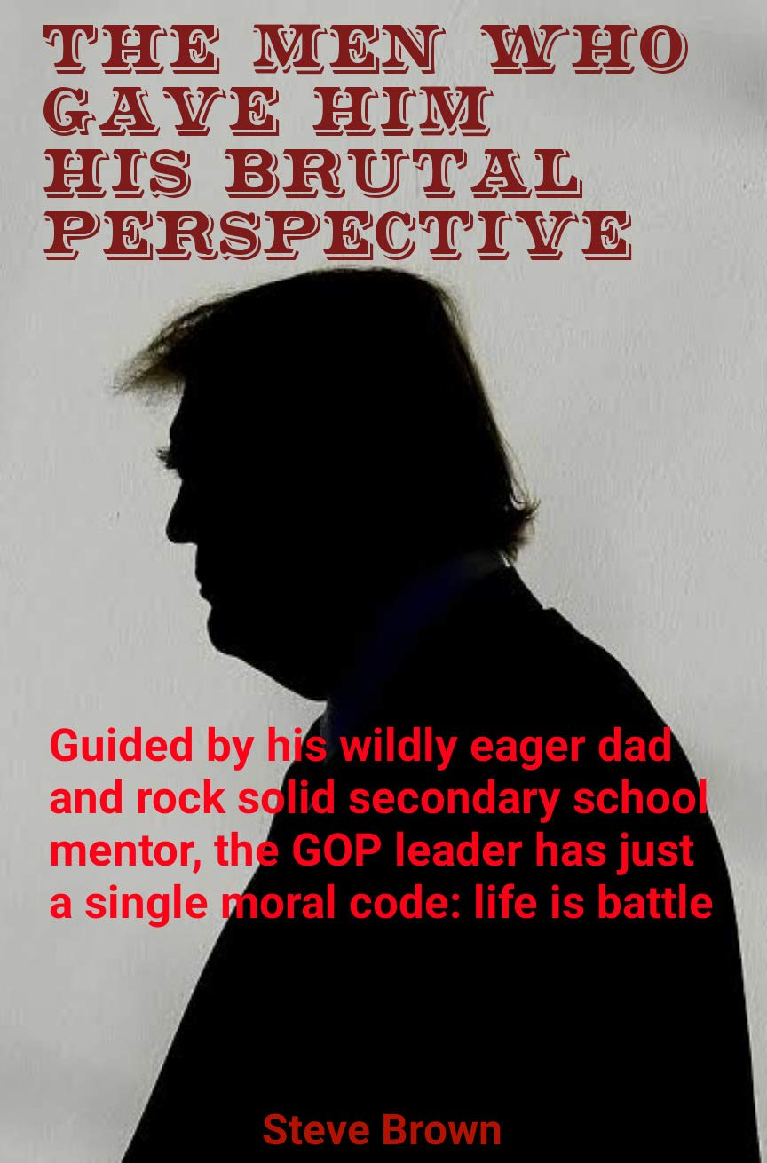 THE MEN WHO GAVE HIM HIS BRUTAL PERSPECTIVE: Guided by his wildly eager dad and rock solid secondary school mentor, the GOP leader has just a single moral code: life is battle.