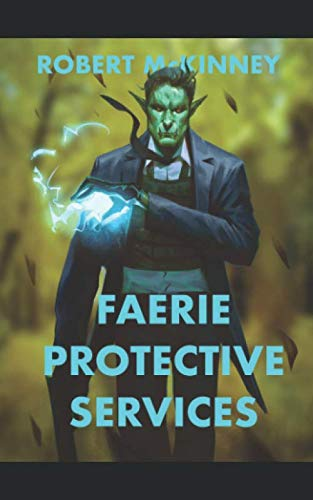 Faerie Protective Services: An Action Packed Urban Fantasy Thriller