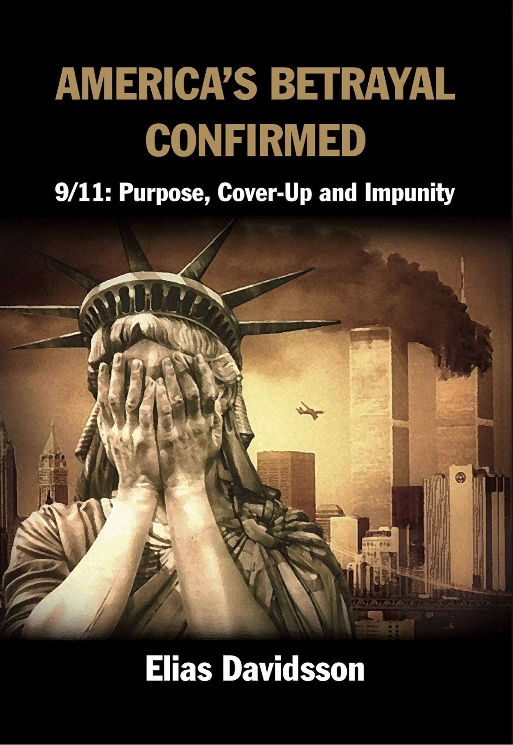 America's Betrayal Confirmed: 9/11: Purpose, Cover-Up and Impunity