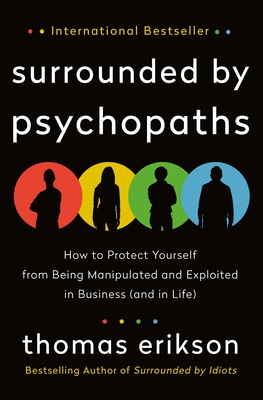 Surrounded by Psychopaths: How to Protect Yourself from Being Manipulated and Exploited in Business