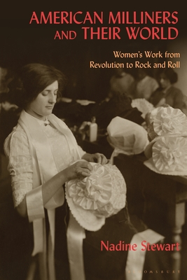 American Milliners and their World: Women's Work from Revolution to Rock and Roll