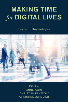 Making Time for Digital Lives: Beyond Chronotopia