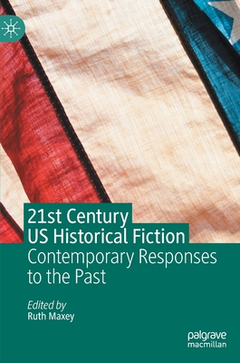 21st Century US Historical Fiction: Contemporary Responses to the Past