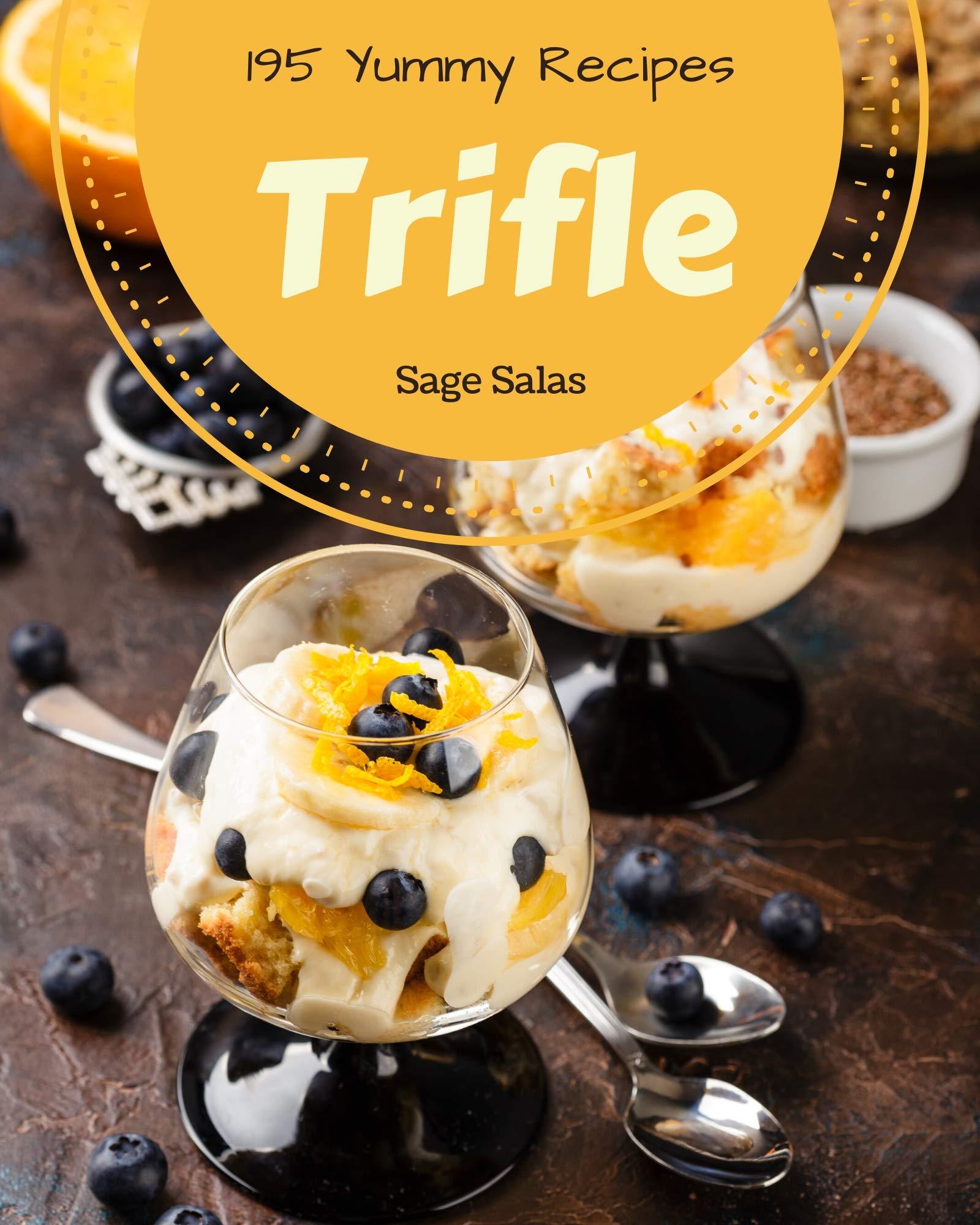 195 Yummy Trifle Recipes: Explore Yummy Trifle Cookbook NOW!