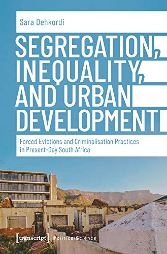 Segregation, Inequality, and Urban Development: Forced Evictions and Criminalisation Practices in Present-Day South Africa