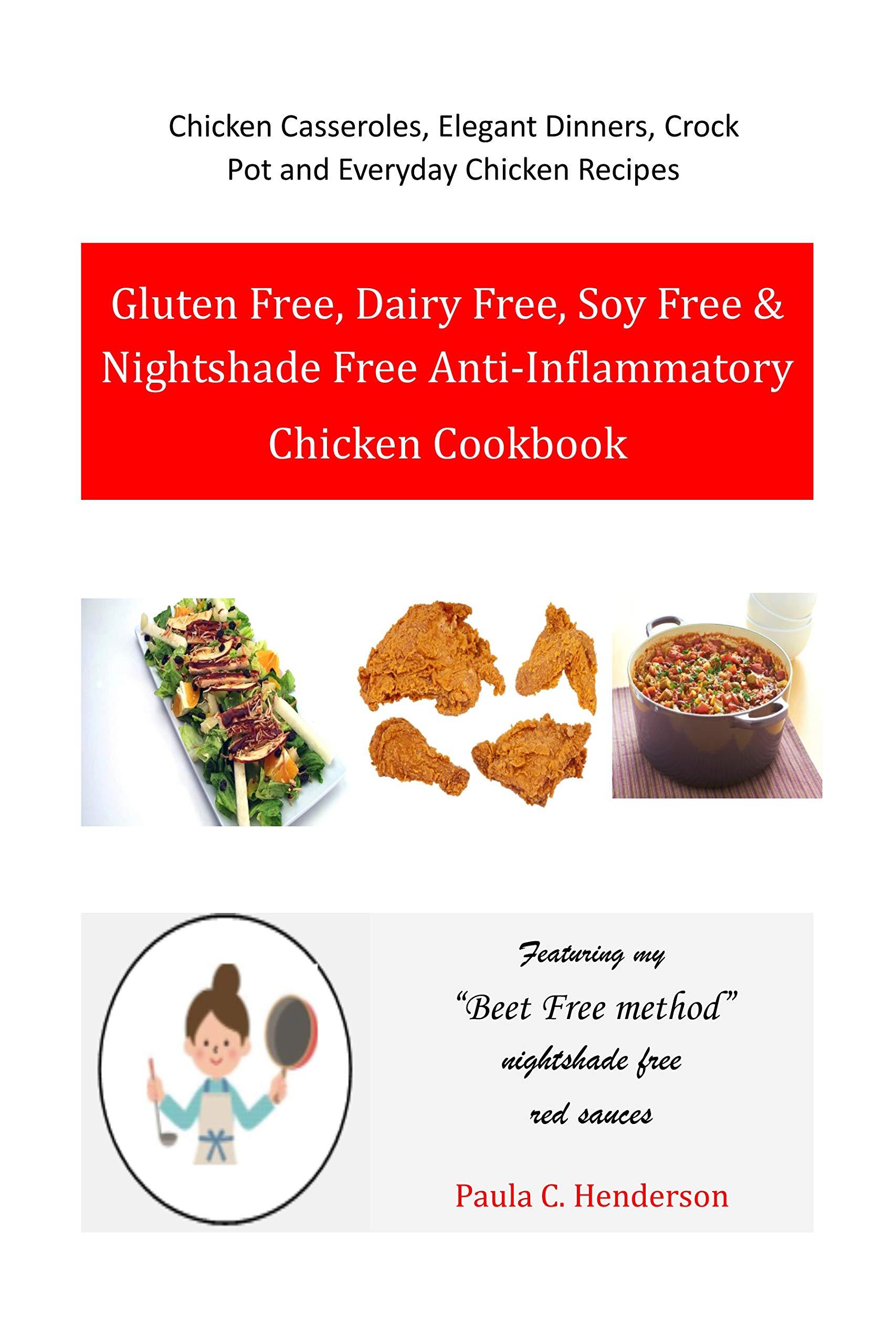 Gluten Free, Dairy Free, Soy Free & Nightshade Free Anti-Inflammatory Chicken Cookbook: Chicken Casseroles, Elegant Dinners, Crock Pot and Everyday Chicken Recipes