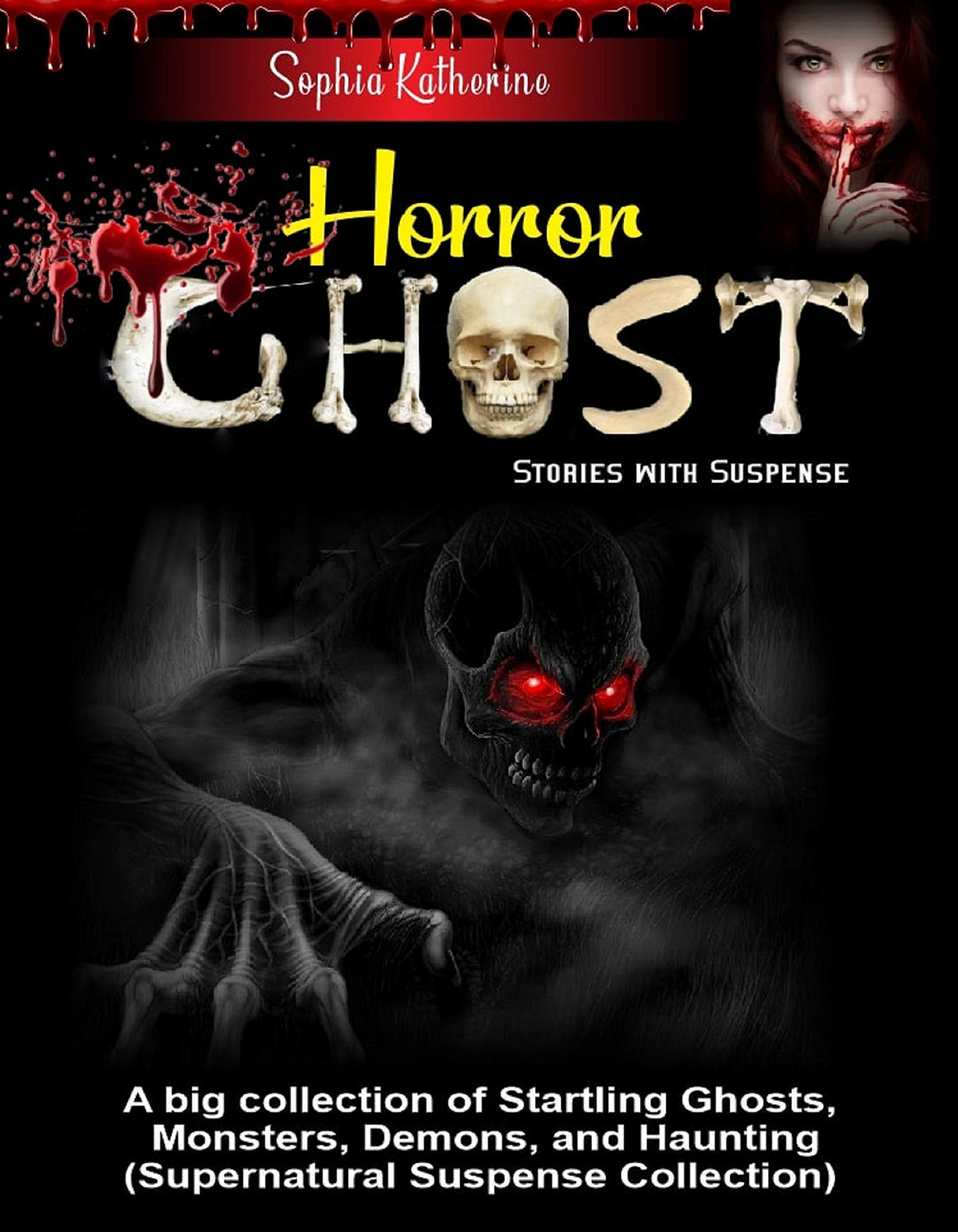 Horror Ghost Stories with Suspense: A big collection of Startling Ghosts, Monsters, Demons, and Haunting