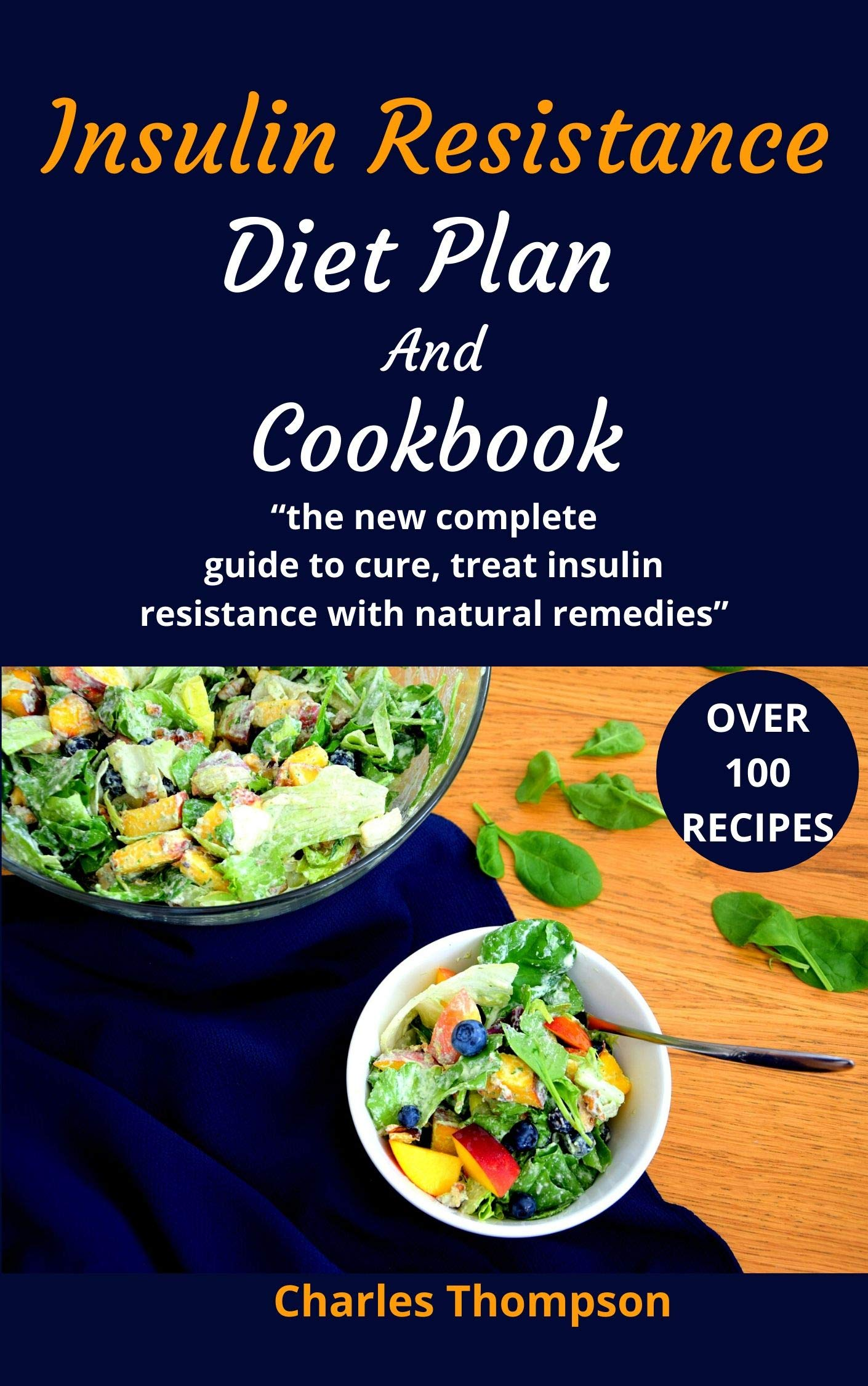Insulin Resistance Diet Plan And Cookbook: the new complete guide to cure, treat insulin resistance with natural remedies. Lose Weight, Manage PCOS, and Prevent diabetes..